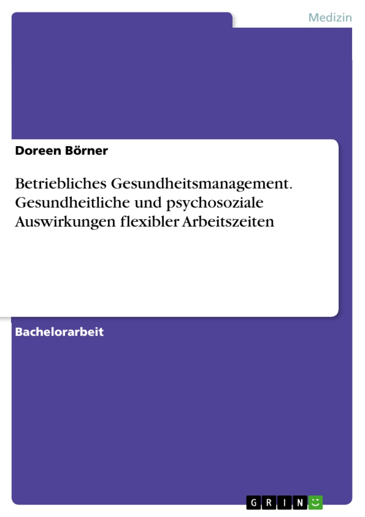 Titel: Betriebliches Gesundheitsmanagement. Gesundheitliche und psychosoziale Auswirkungen flexibler Arbeitszeiten
