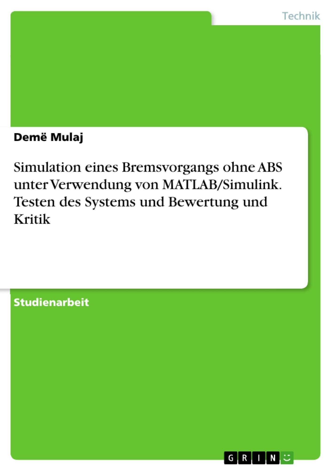 Titel: Simulation eines Bremsvorgangs ohne ABS unter Verwendung von MATLAB/Simulink. Testen des Systems und Bewertung und Kritik