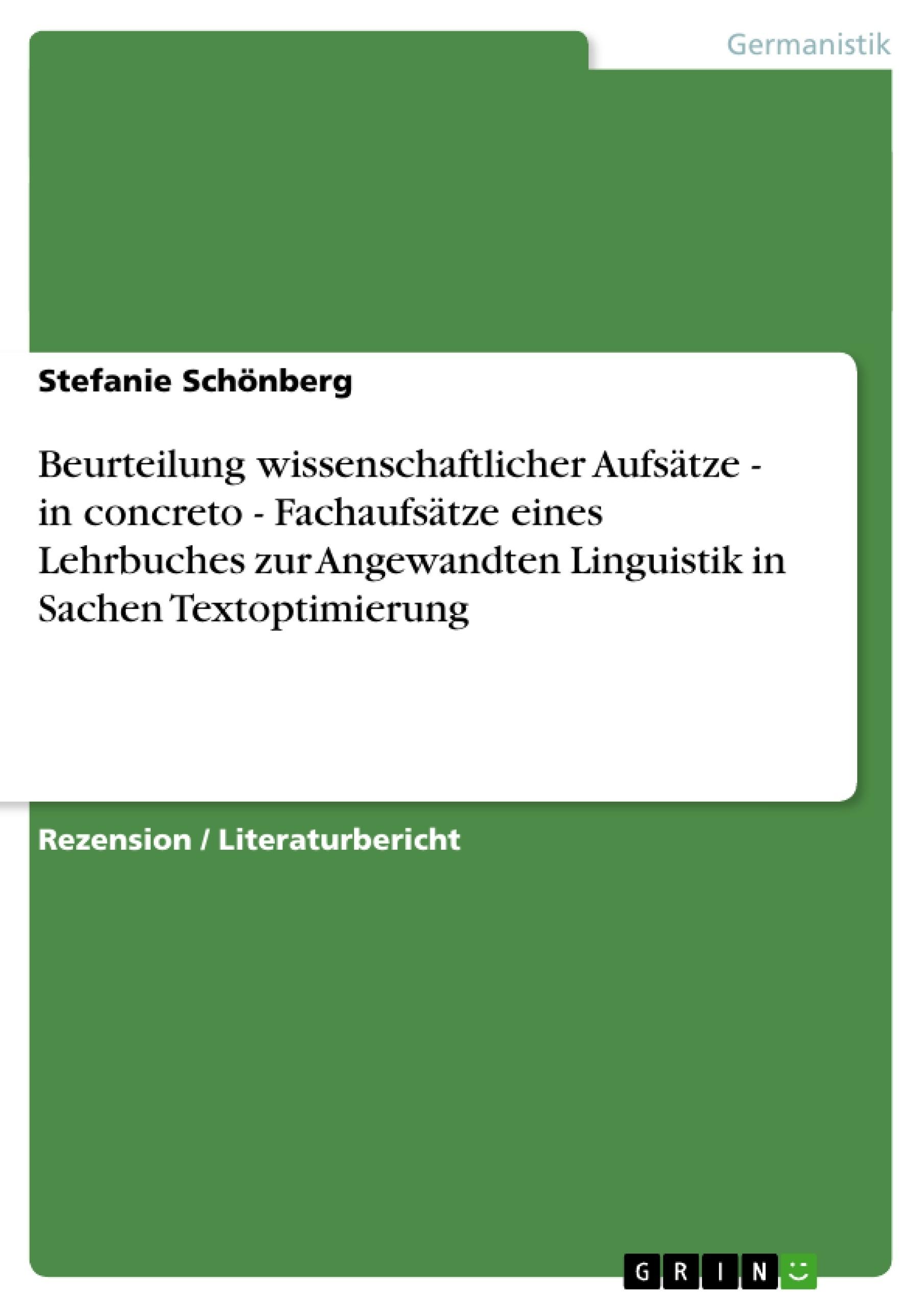 Titel: Beurteilung wissenschaftlicher Aufsätze - in concreto - Fachaufsätze eines Lehrbuches zur Angewandten Linguistik in Sachen Textoptimierung