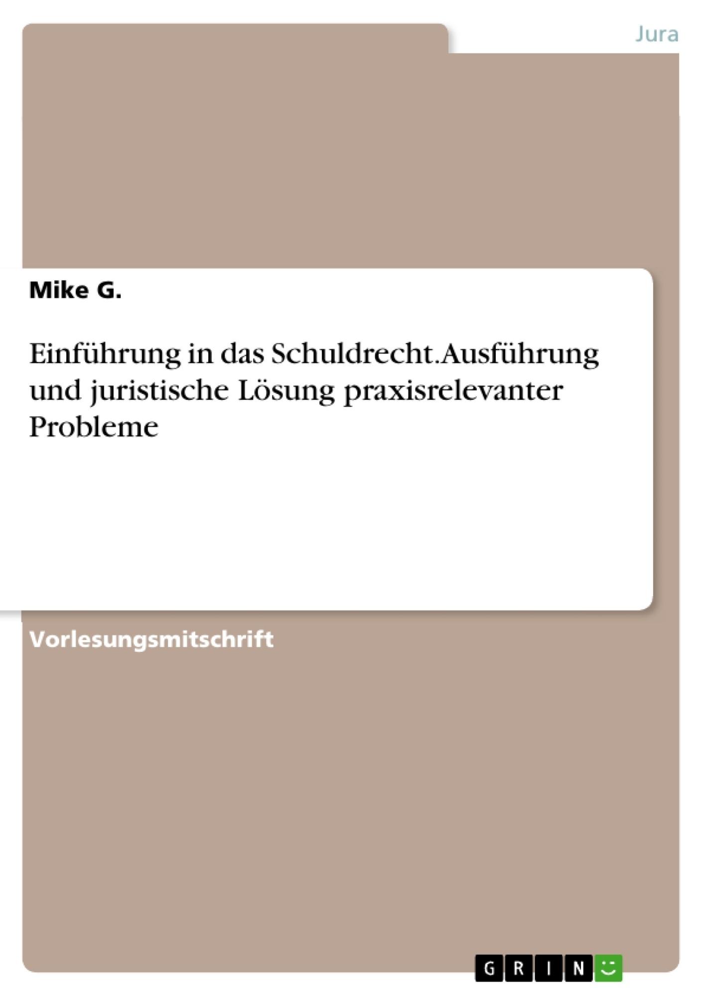 Titel: Einführung in das Schuldrecht. Ausführung und juristische Lösung praxisrelevanter Probleme