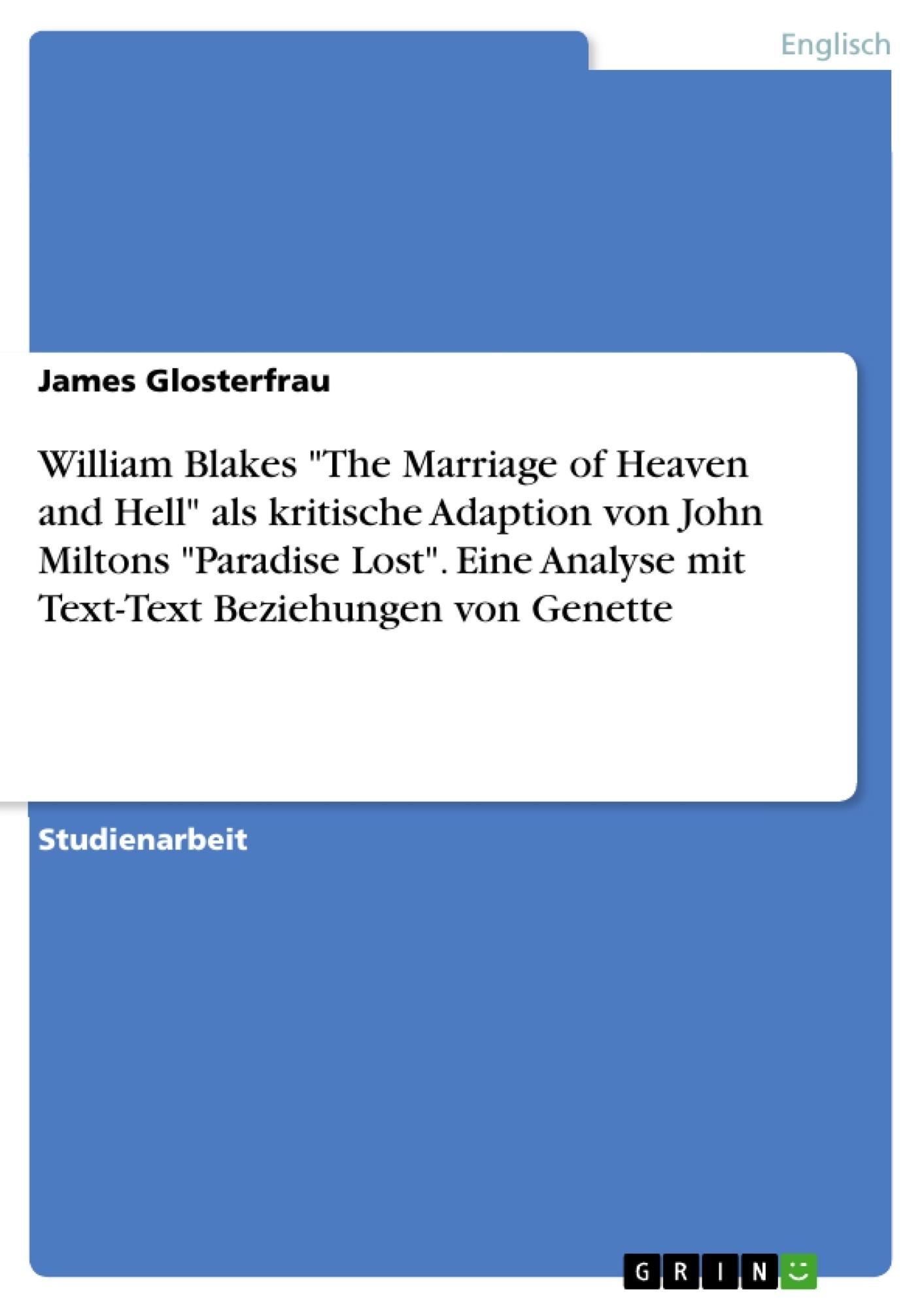 """Titel: William Blakes """"The Marriage of Heaven and Hell"""" als kritische Adaption von John Miltons """"Paradise Lost"""". Eine Analyse mit Text-Text Beziehungen von Genette"""