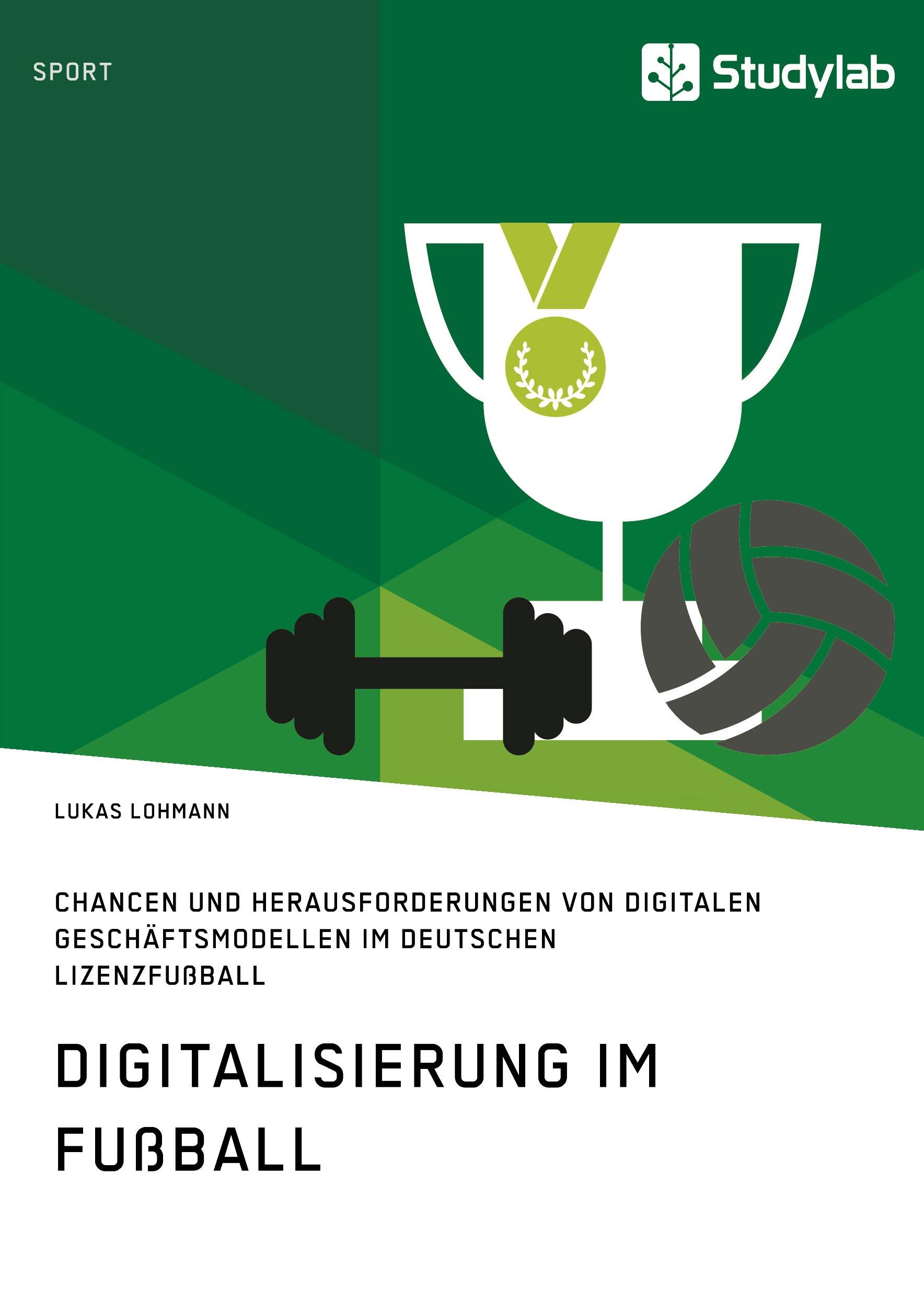 Titel: Digitalisierung im Fußball. Chancen und Herausforderungen von digitalen Geschäftsmodellen im deutschen Lizenzfußball