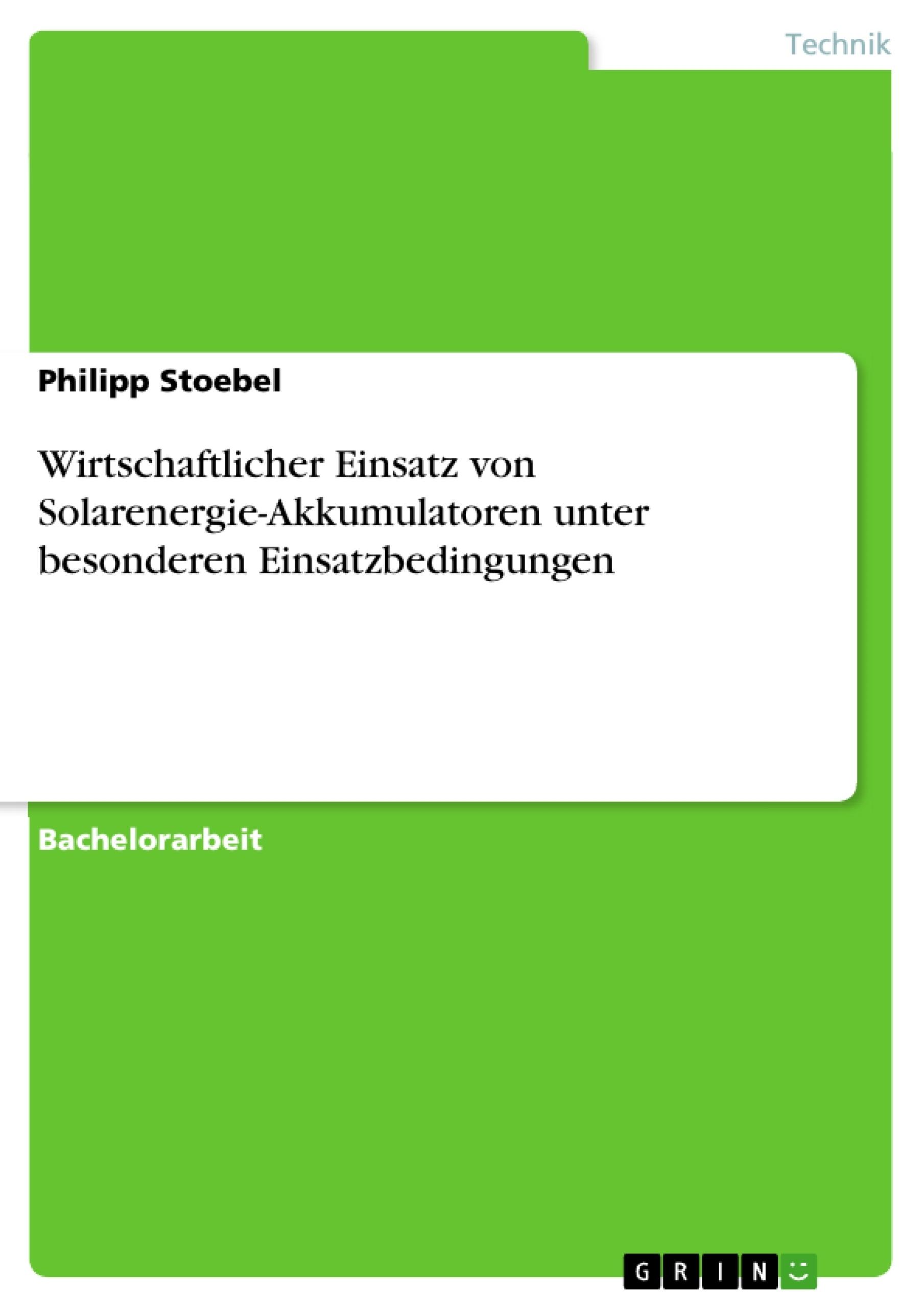 Titel: Wirtschaftlicher Einsatz von Solarenergie-Akkumulatoren unter besonderen Einsatzbedingungen