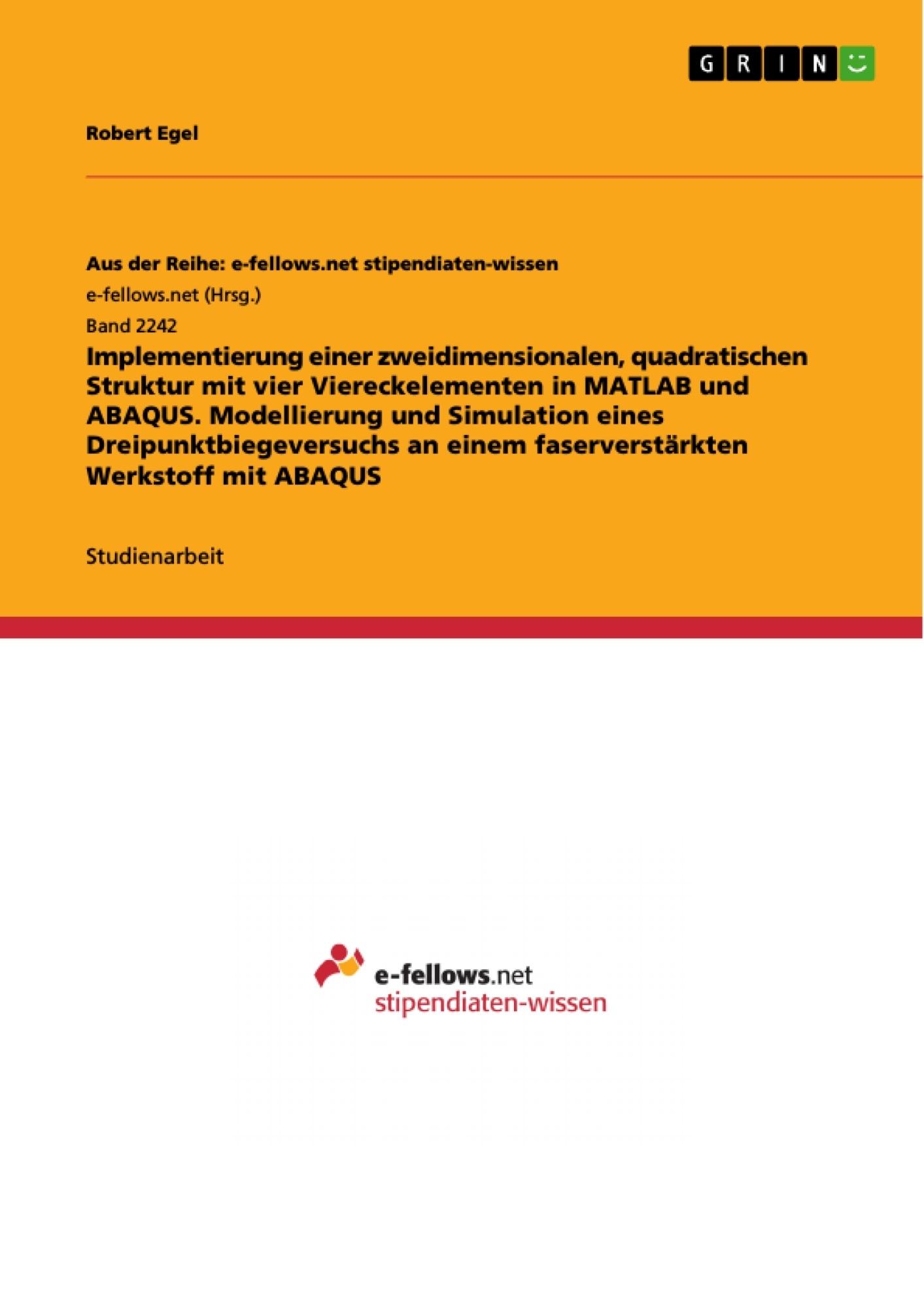 Titel: Implementierung einer zweidimensionalen, quadratischen Struktur mit vier Viereckelementen in MATLAB und ABAQUS. Modellierung und Simulation eines Dreipunktbiegeversuchs an einem faserverstärkten Werkstoff mit ABAQUS