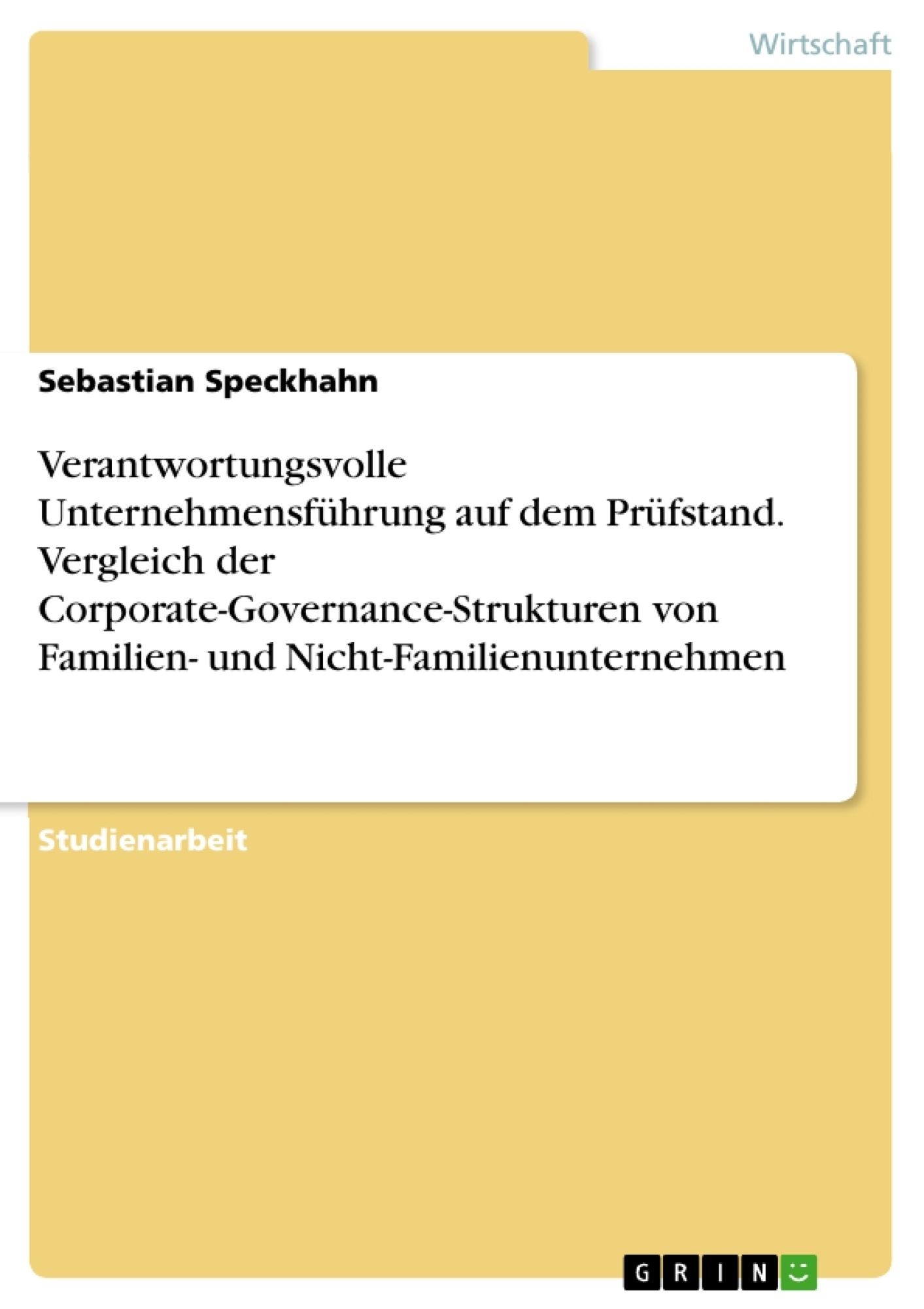 Titel: Verantwortungsvolle Unternehmensführung auf dem Prüfstand. Vergleich der Corporate-Governance-Strukturen von Familien- und Nicht-Familienunternehmen