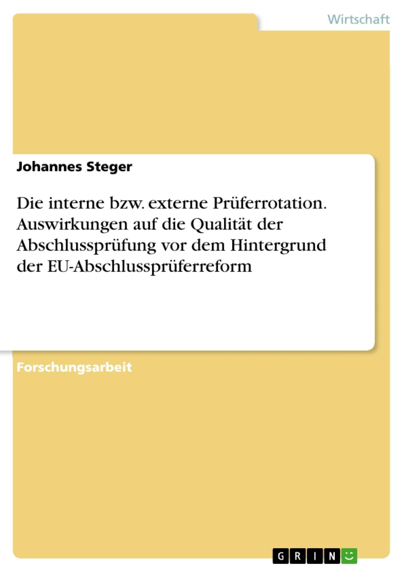 Titel: Die interne bzw. externe Prüferrotation. Auswirkungen auf die Qualität der Abschlussprüfung vor dem Hintergrund der EU-Abschlussprüferreform