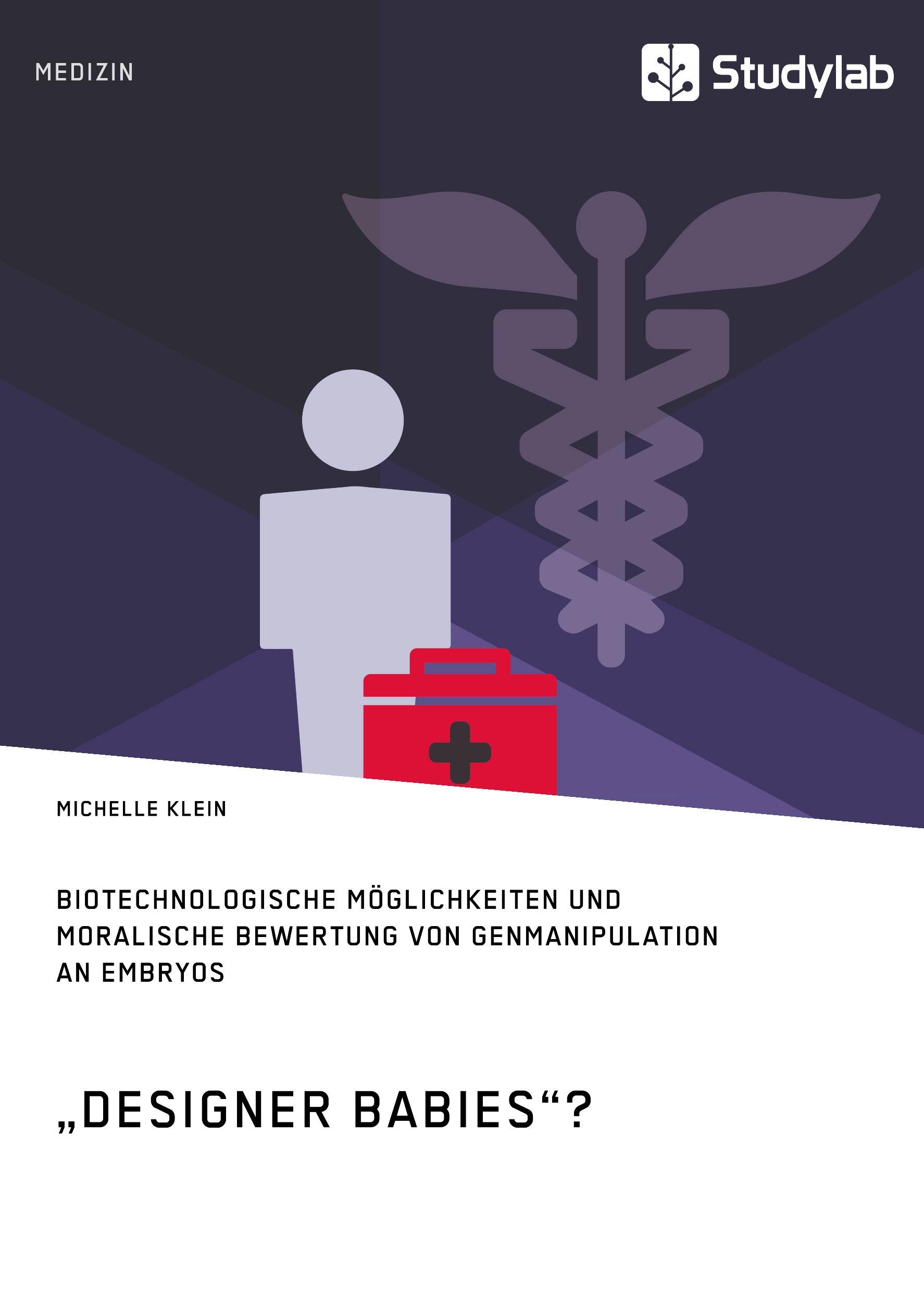 """Titel: """"Designer Babies""""? Biotechnologische Möglichkeiten und moralische Bewertung von Genmanipulation an Embryos"""