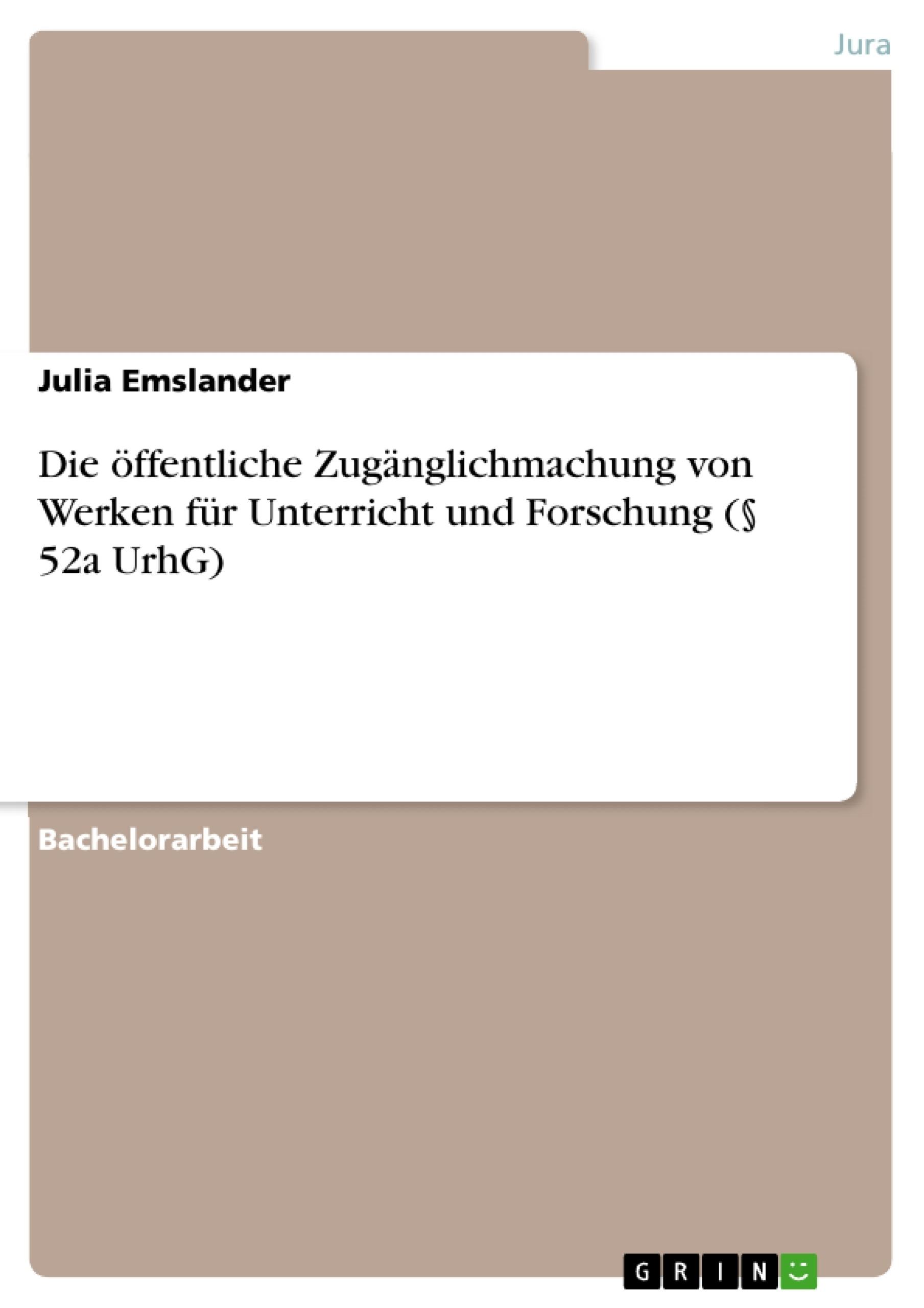 Titel: Die öffentliche Zugänglichmachung von Werken für Unterricht und Forschung (§ 52a UrhG)