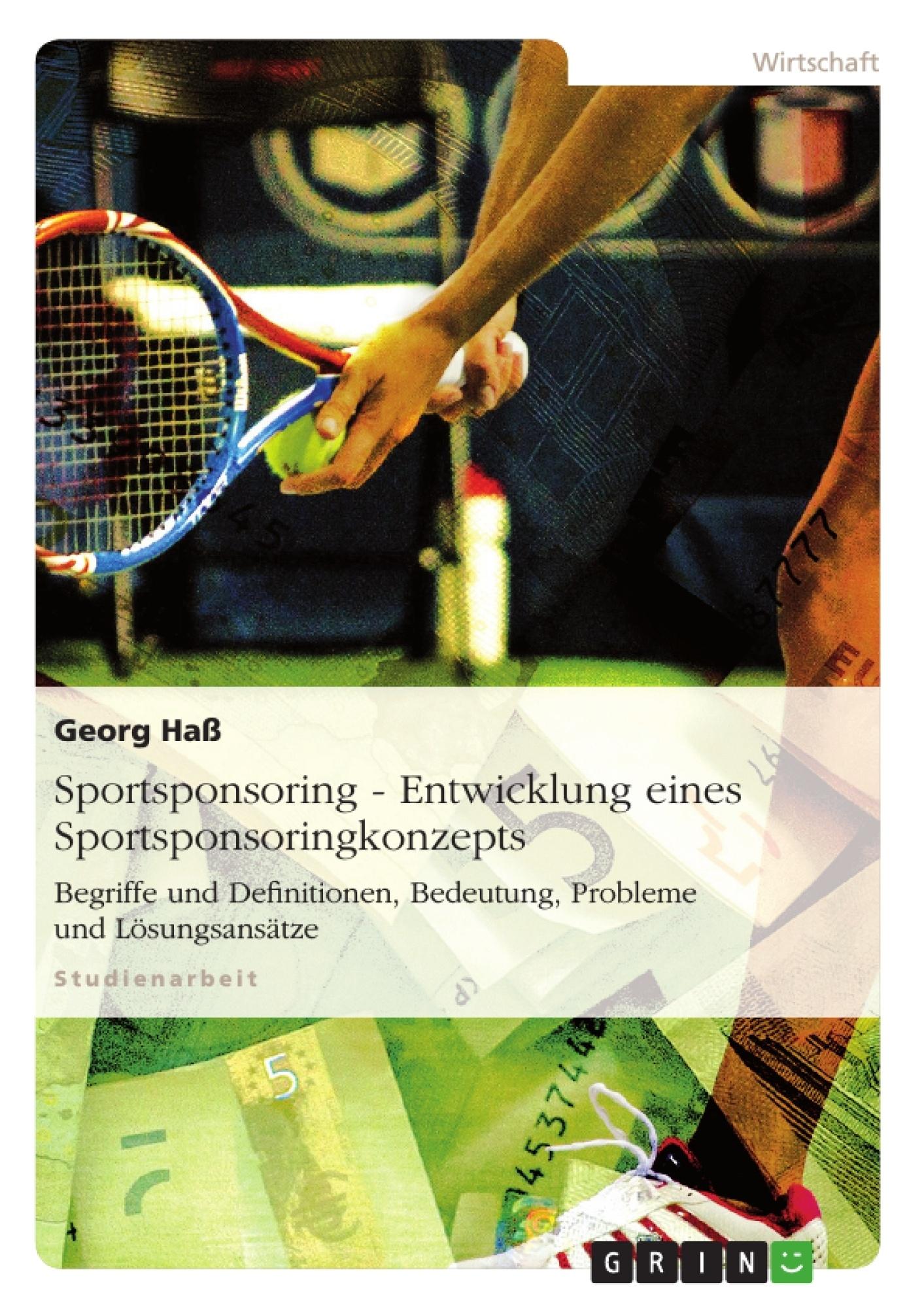 Titel: Sportsponsoring: Entwicklung eines Sportsponsoringkonzepts