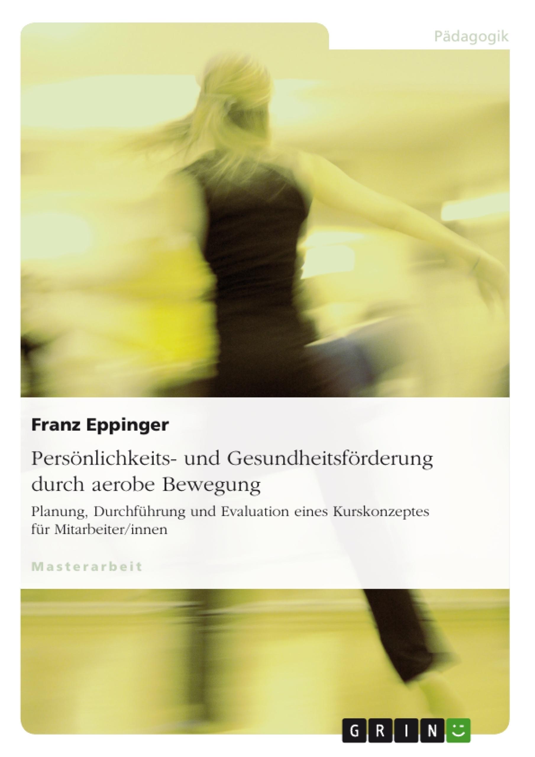Titel: Persönlichkeits- und Gesundheitsförderung durch aerobe Bewegung