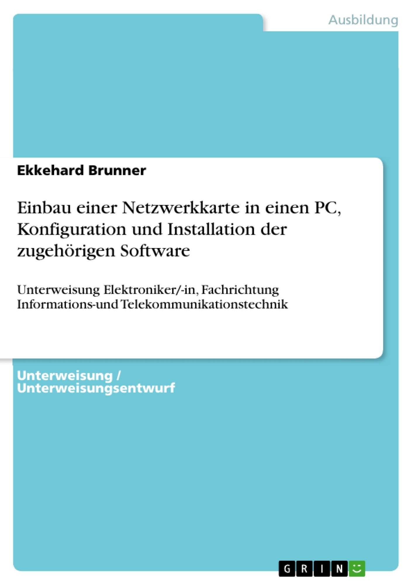 Titel: Einbau einer Netzwerkkarte in einen PC, Konfiguration und Installation der zugehörigen Software