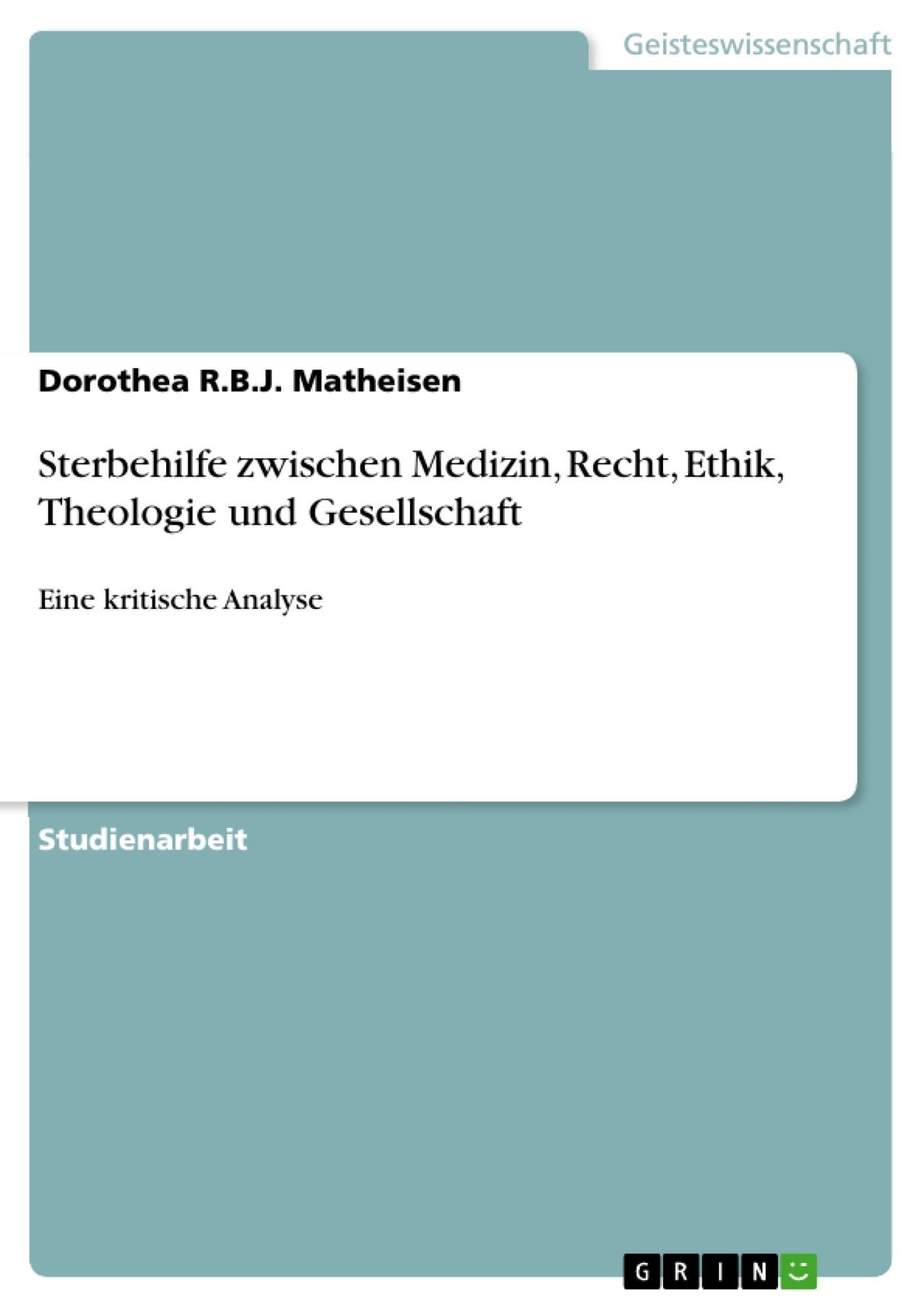 Titel: Sterbehilfe zwischen Medizin, Recht, Ethik, Theologie und Gesellschaft