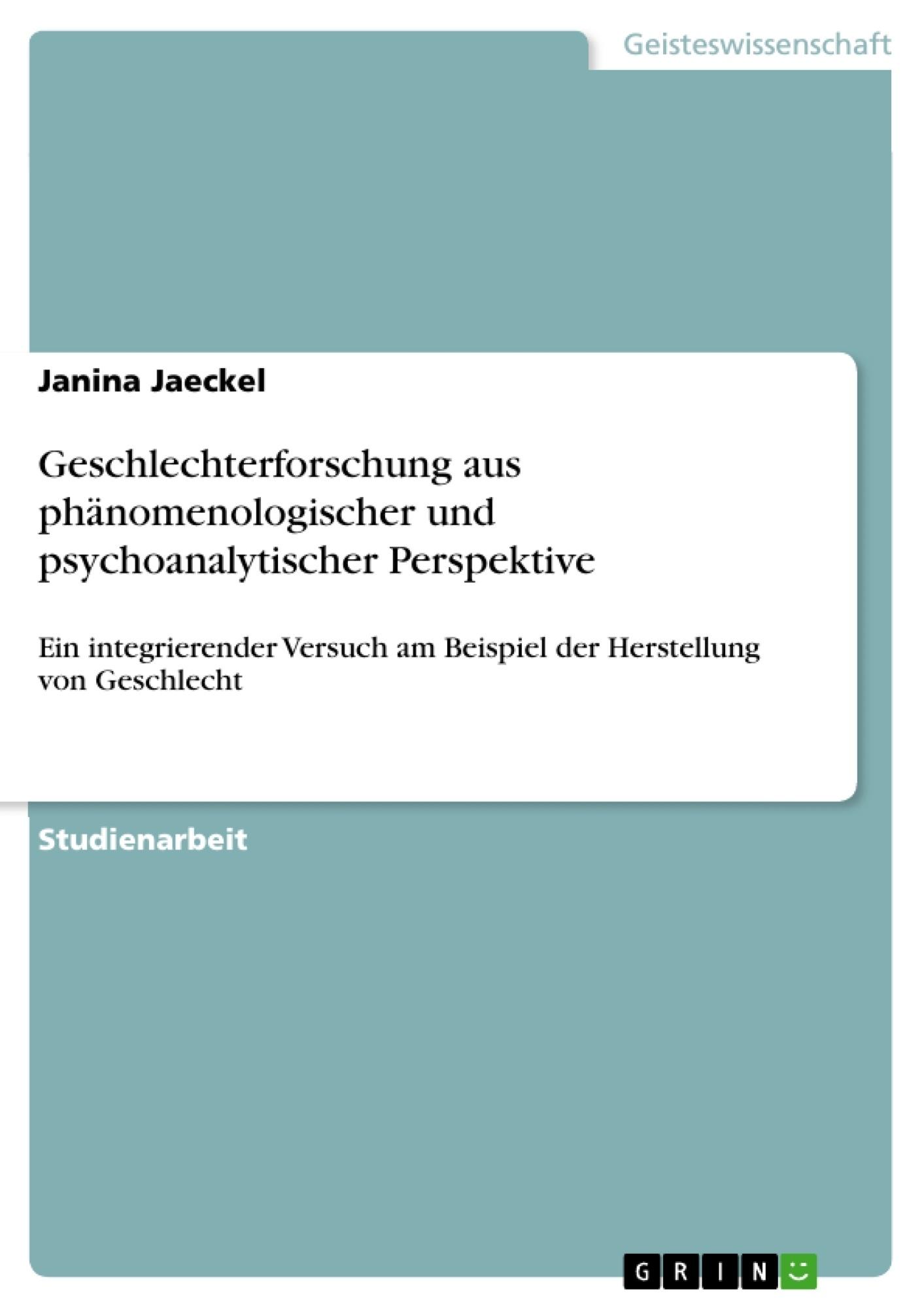 Titel: Geschlechterforschung aus phänomenologischer und psychoanalytischer Perspektive