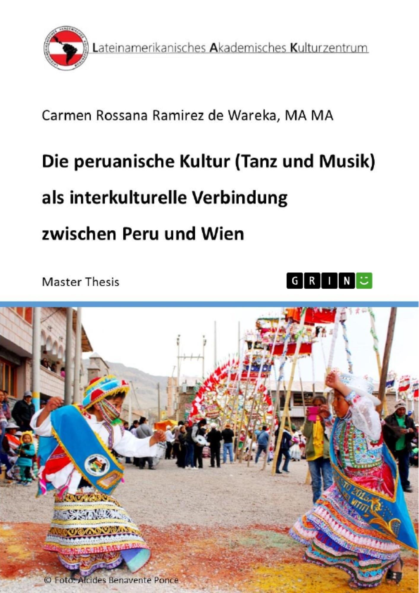 Titel: Die peruanische Kultur (Tanz und Musik) als interkulturelle Verbindung zwischen Peru und Wien