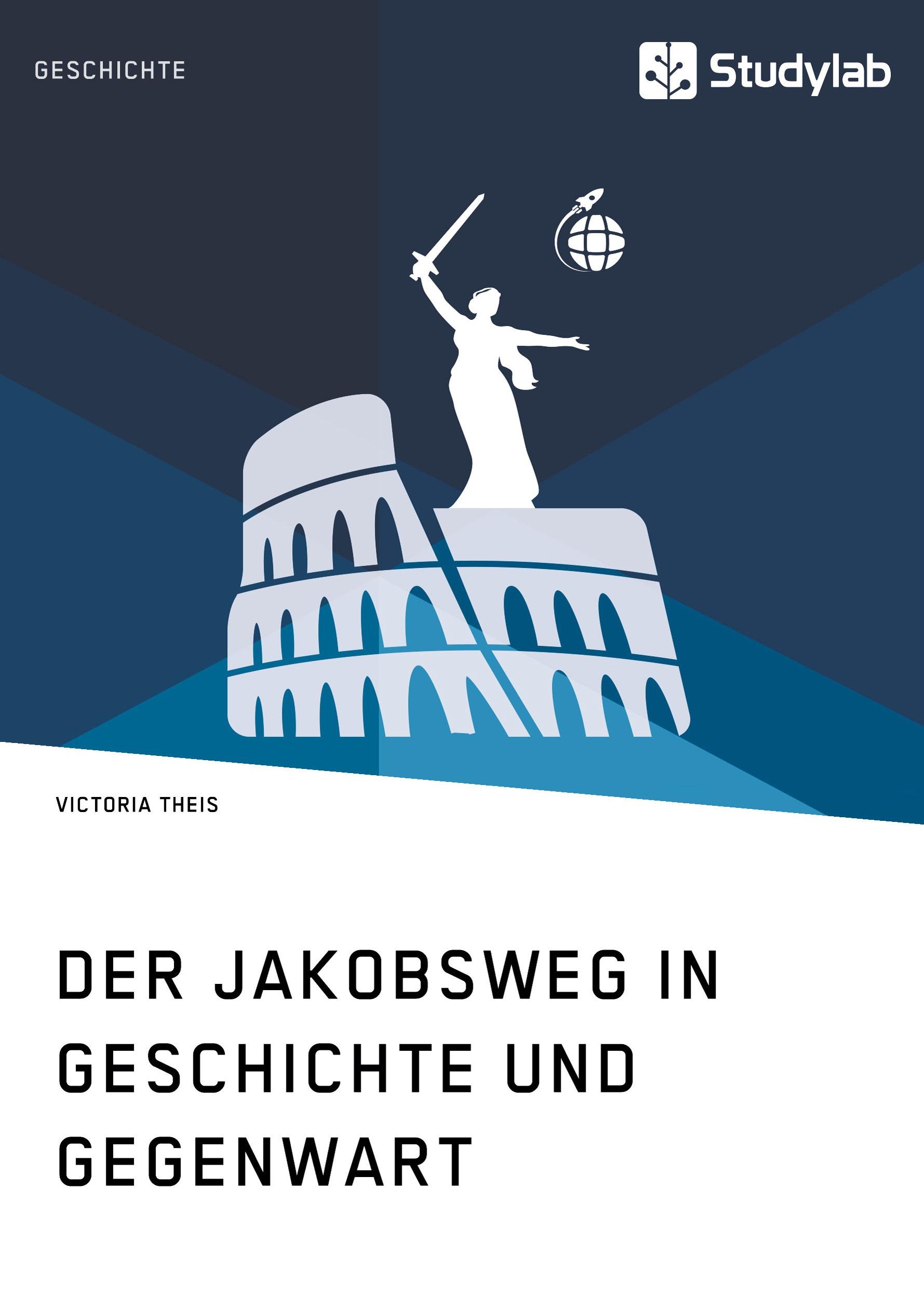 Titel: Der Jakobsweg in Geschichte und Gegenwart