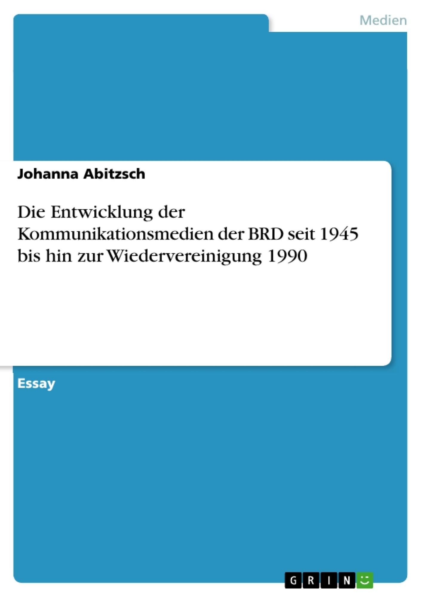 Titel: Die Entwicklung der Kommunikationsmedien der BRD seit 1945 bis hin zur Wiedervereinigung 1990