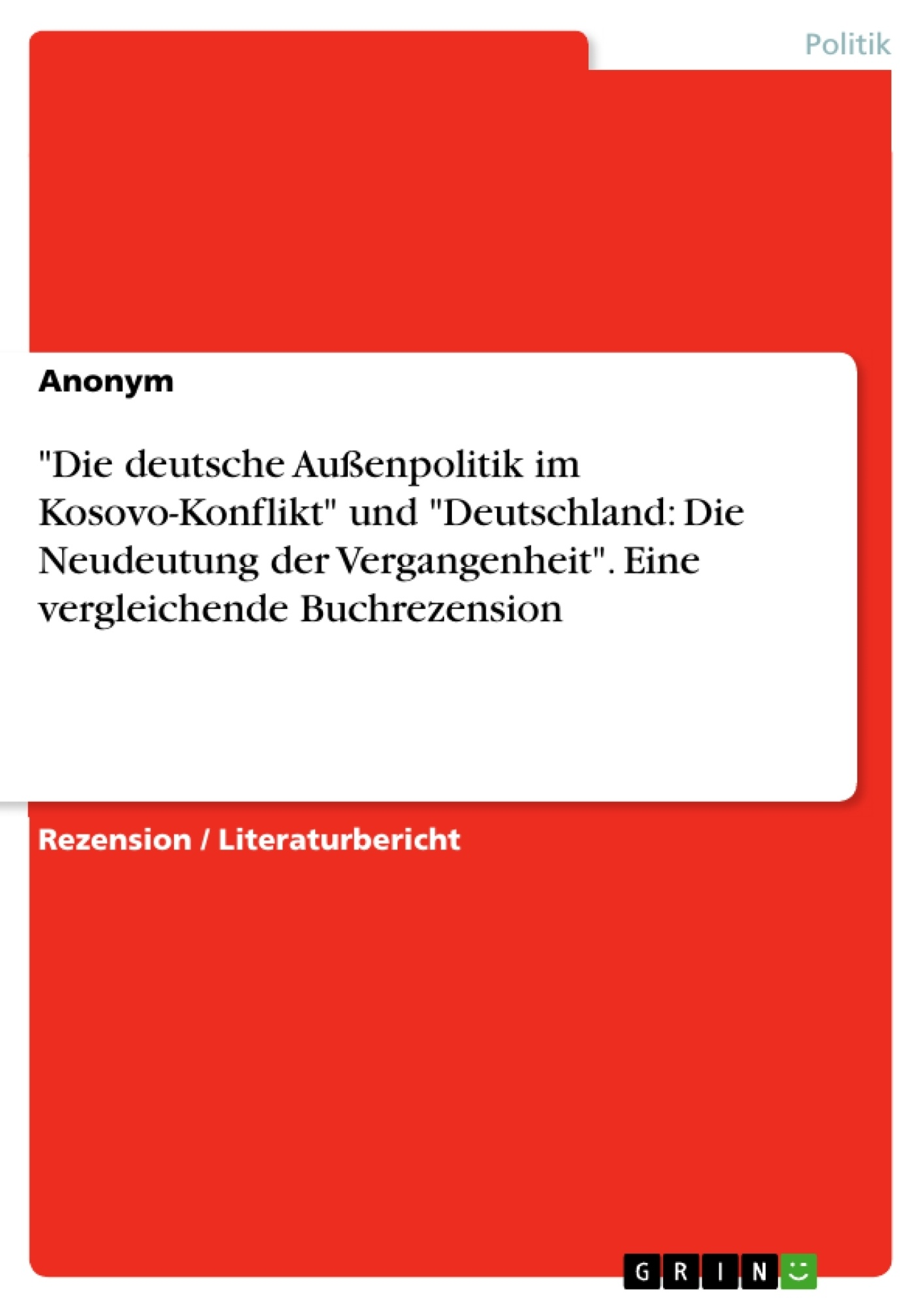 """Titel: """"Die deutsche Außenpolitik im Kosovo-Konflikt"""" und """"Deutschland: Die Neudeutung der Vergangenheit"""". Eine vergleichende Buchrezension"""