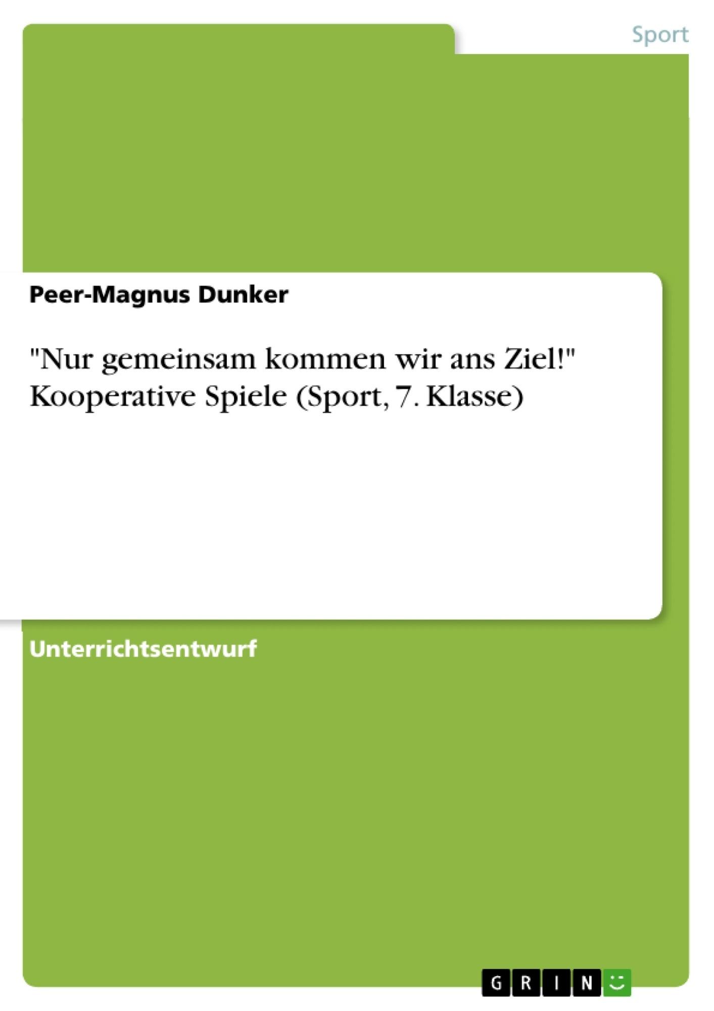 """Titel: """"Nur gemeinsam kommen wir ans Ziel!"""" Kooperative Spiele (Sport, 7. Klasse)"""