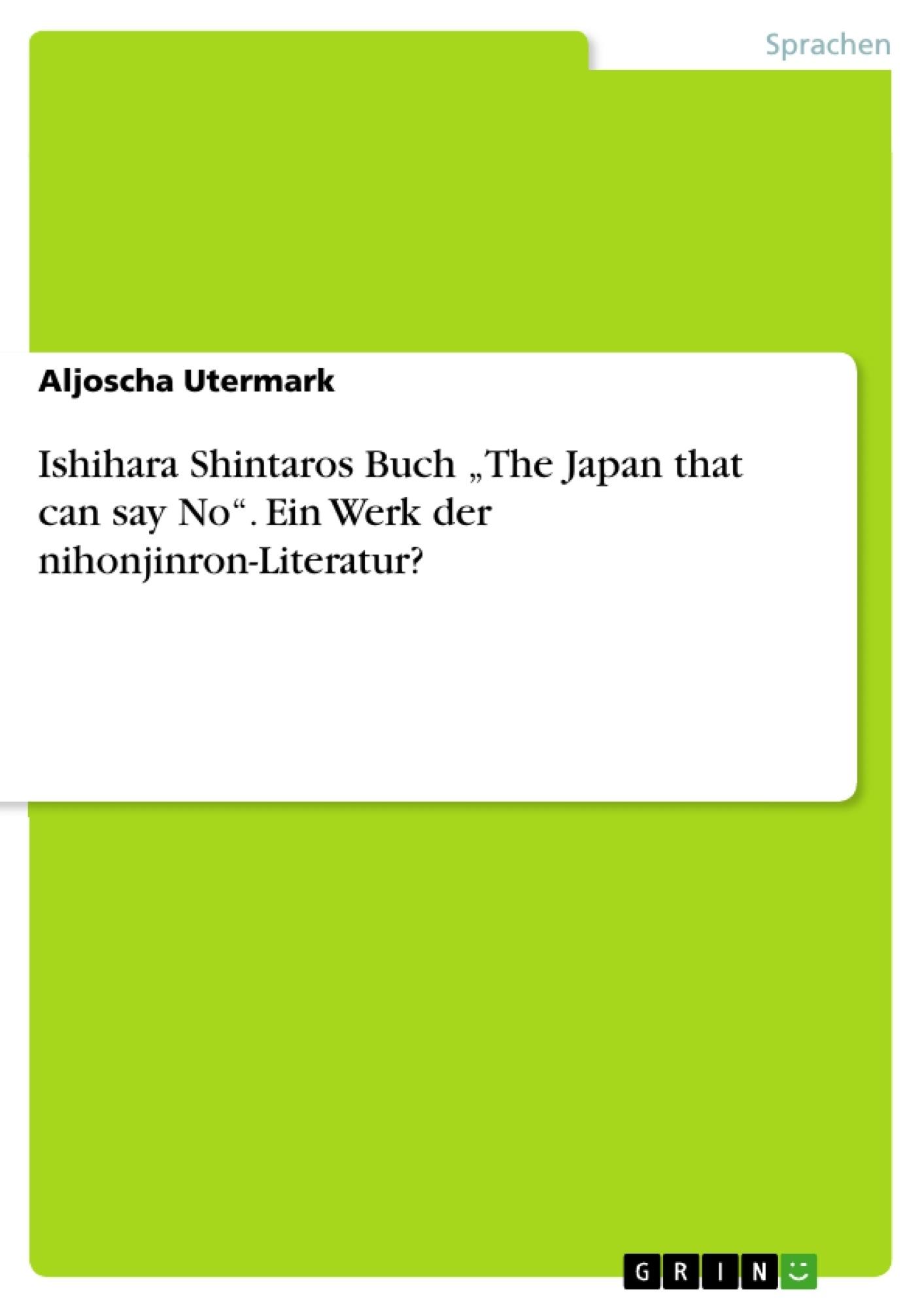 """Titel: Ishihara Shintaros Buch """"The Japan that can say No"""". Ein Werk der nihonjinron-Literatur?"""