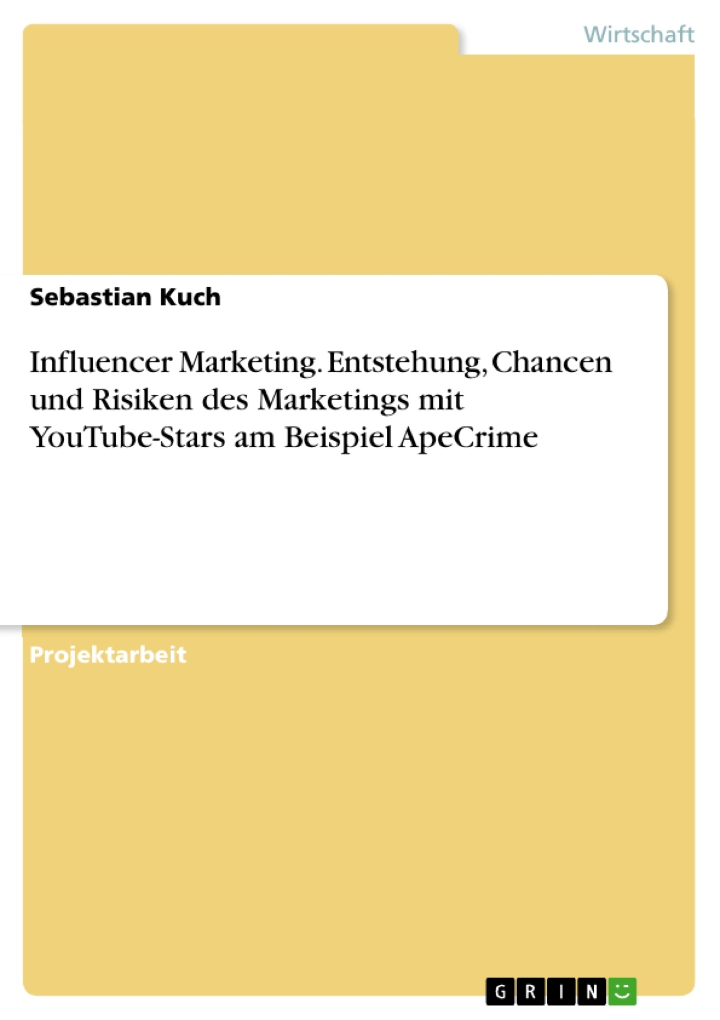 Titel: Influencer Marketing. Entstehung, Chancen und Risiken des Marketings mit YouTube-Stars am Beispiel ApeCrime