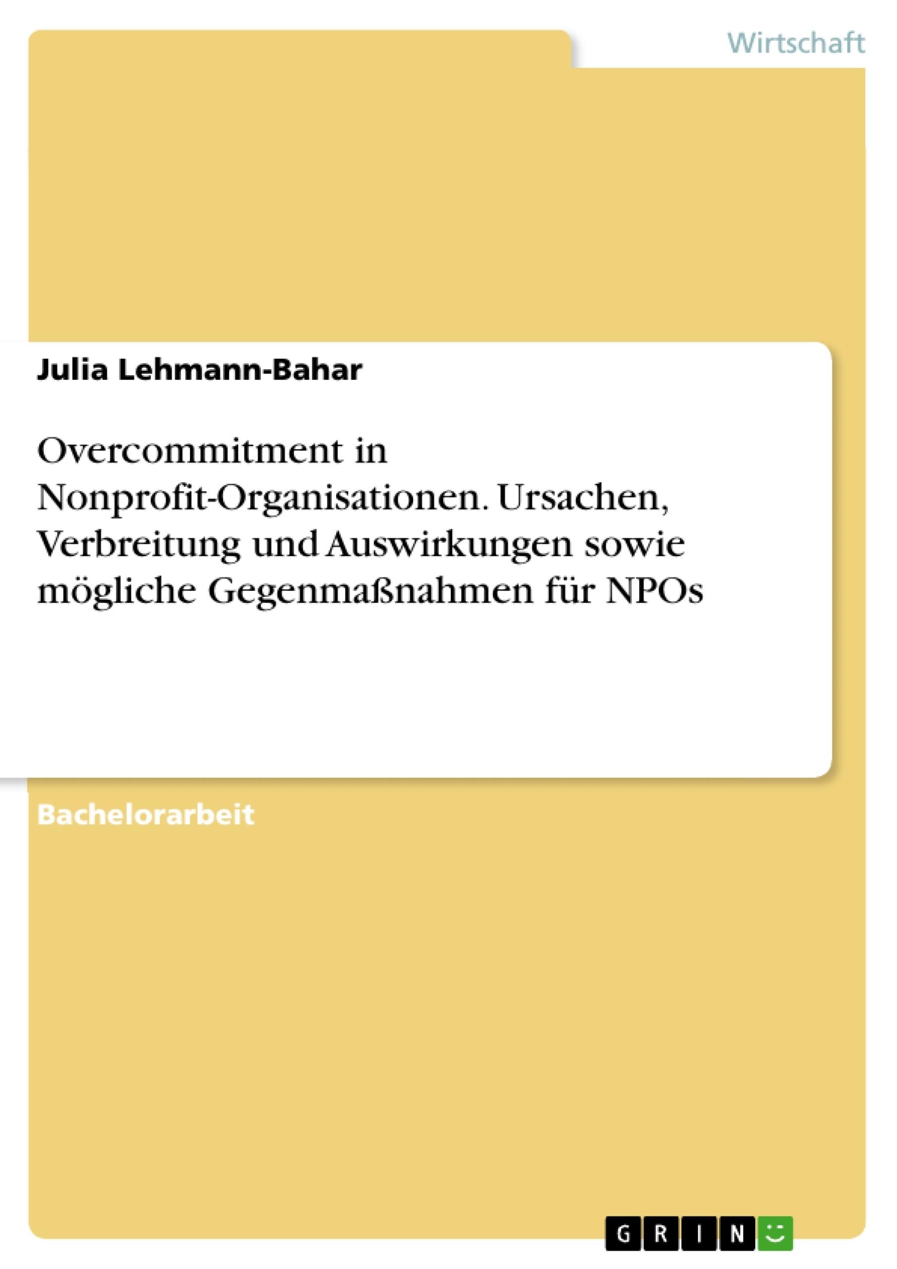 Titel: Overcommitment in Nonprofit-Organisationen. Ursachen, Verbreitung und Auswirkungen sowie mögliche Gegenmaßnahmen für NPOs