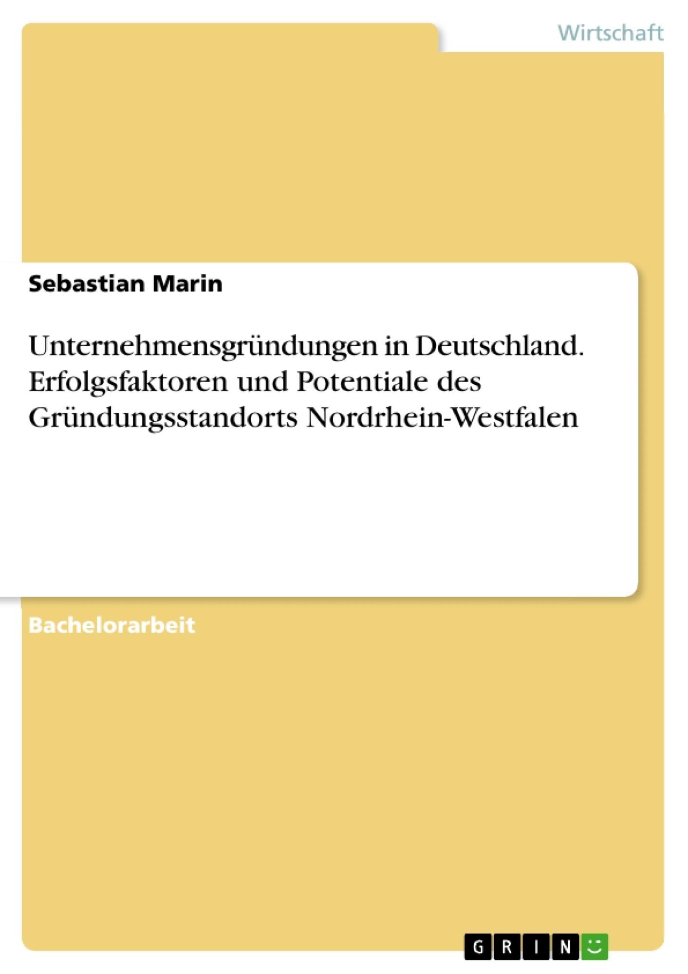 Titel: Unternehmensgründungen in Deutschland. Erfolgsfaktoren und Potentiale des Gründungsstandorts Nordrhein-Westfalen
