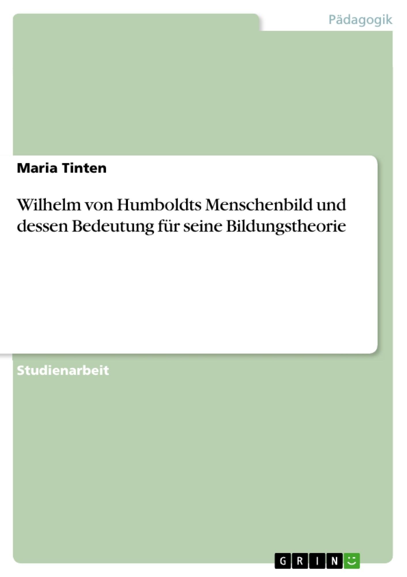 Titel: Wilhelm von Humboldts Menschenbild und dessen Bedeutung für seine Bildungstheorie
