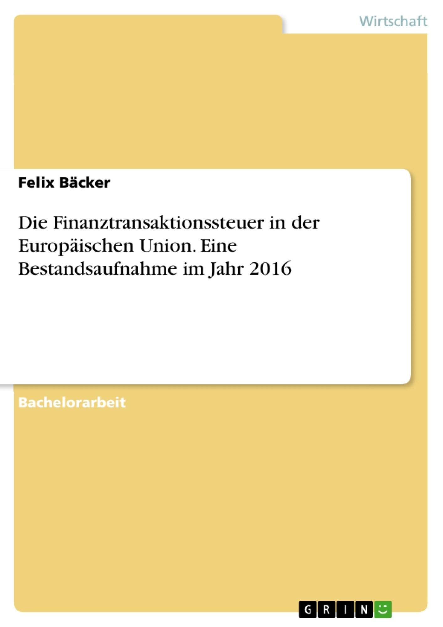 Titel: Die Finanztransaktionssteuer in der Europäischen Union. Eine Bestandsaufnahme im Jahr 2016
