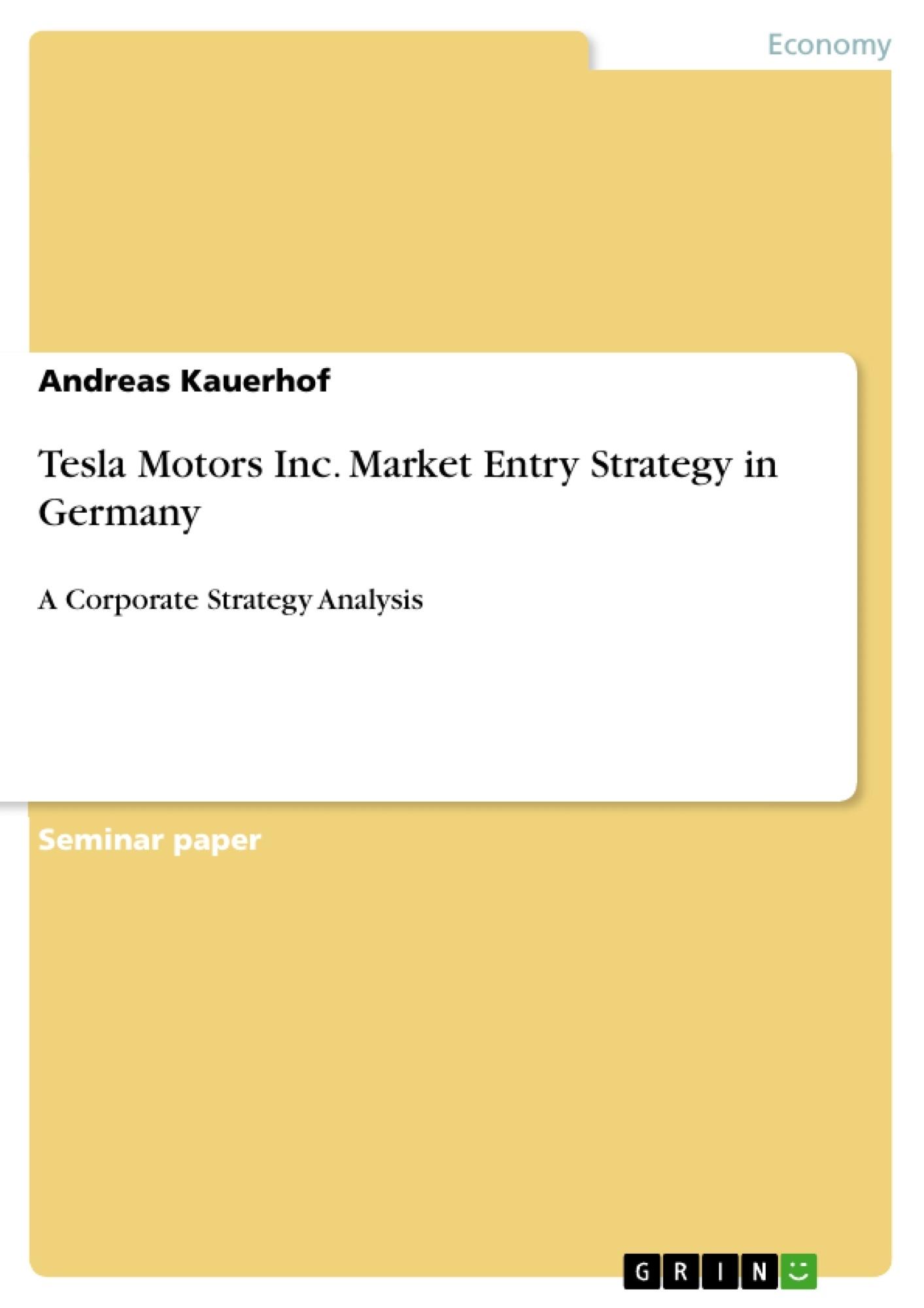 Title: Tesla Motors Inc. Market Entry Strategy in Germany