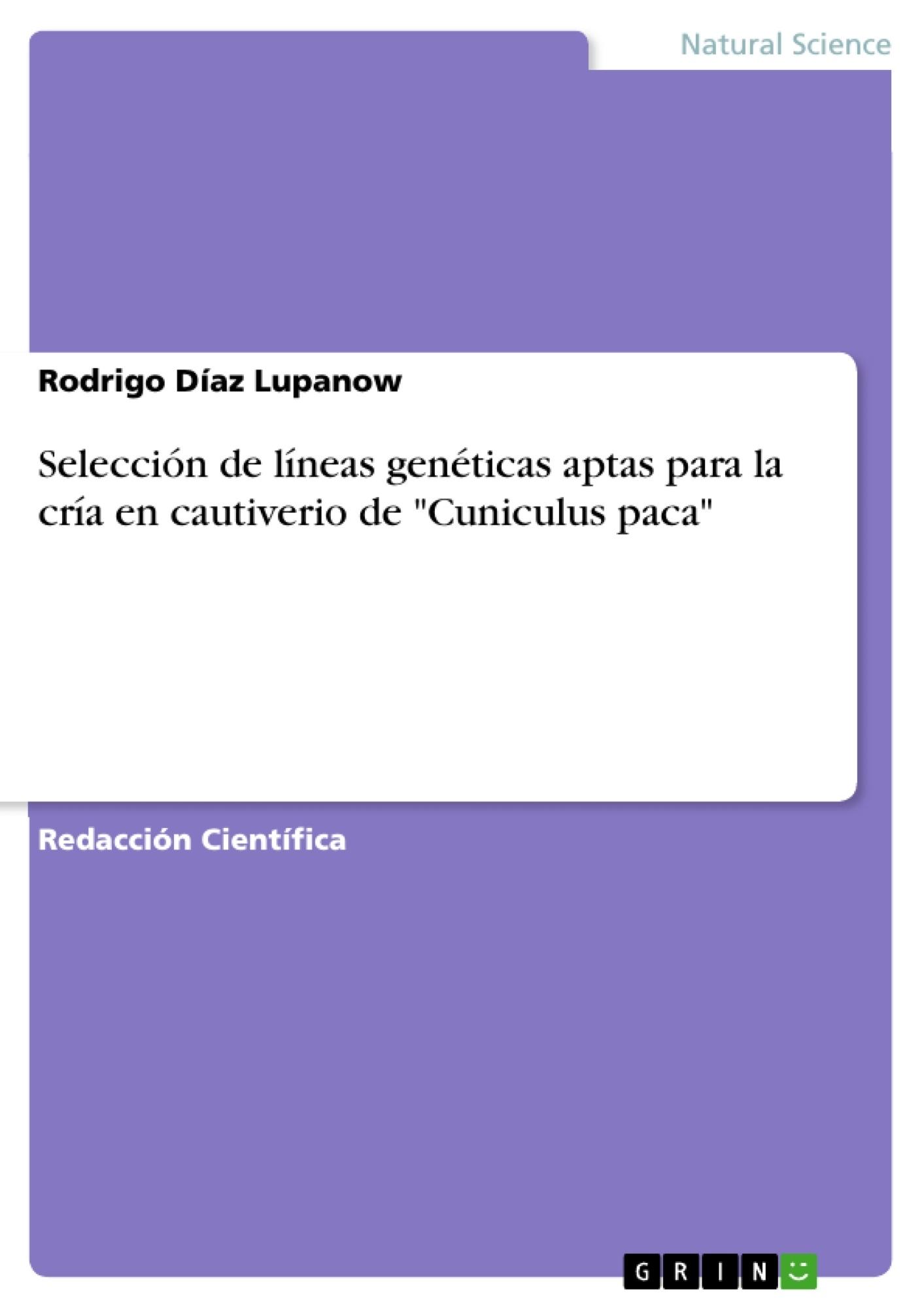 """Título: Selección de líneas genéticas aptas para la cría en cautiverio de """"Cuniculus paca"""""""