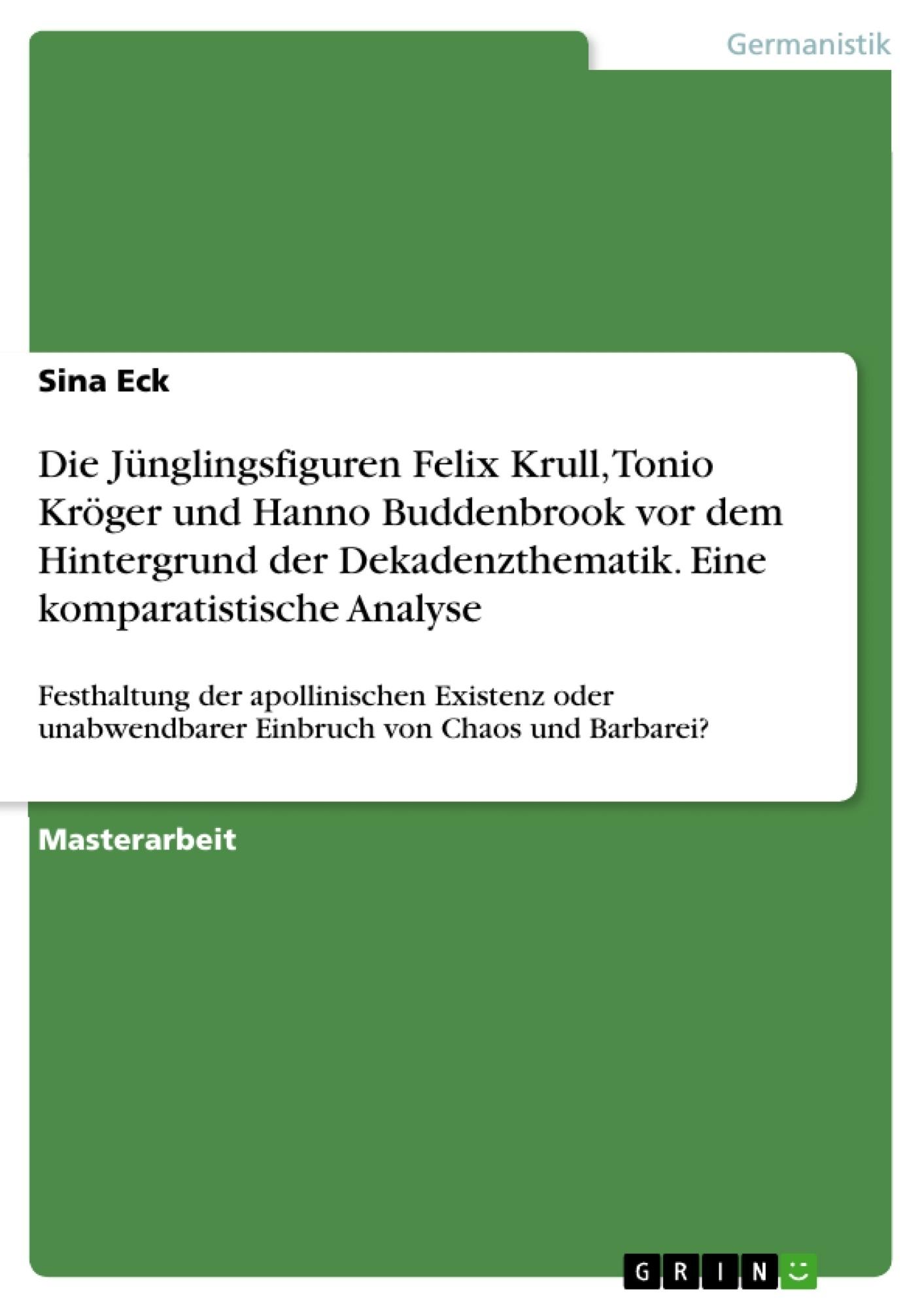 Titel: Die Jünglingsfiguren Felix Krull, Tonio Kröger und Hanno Buddenbrook vor dem Hintergrund der Dekadenzthematik. Eine komparatistische Analyse