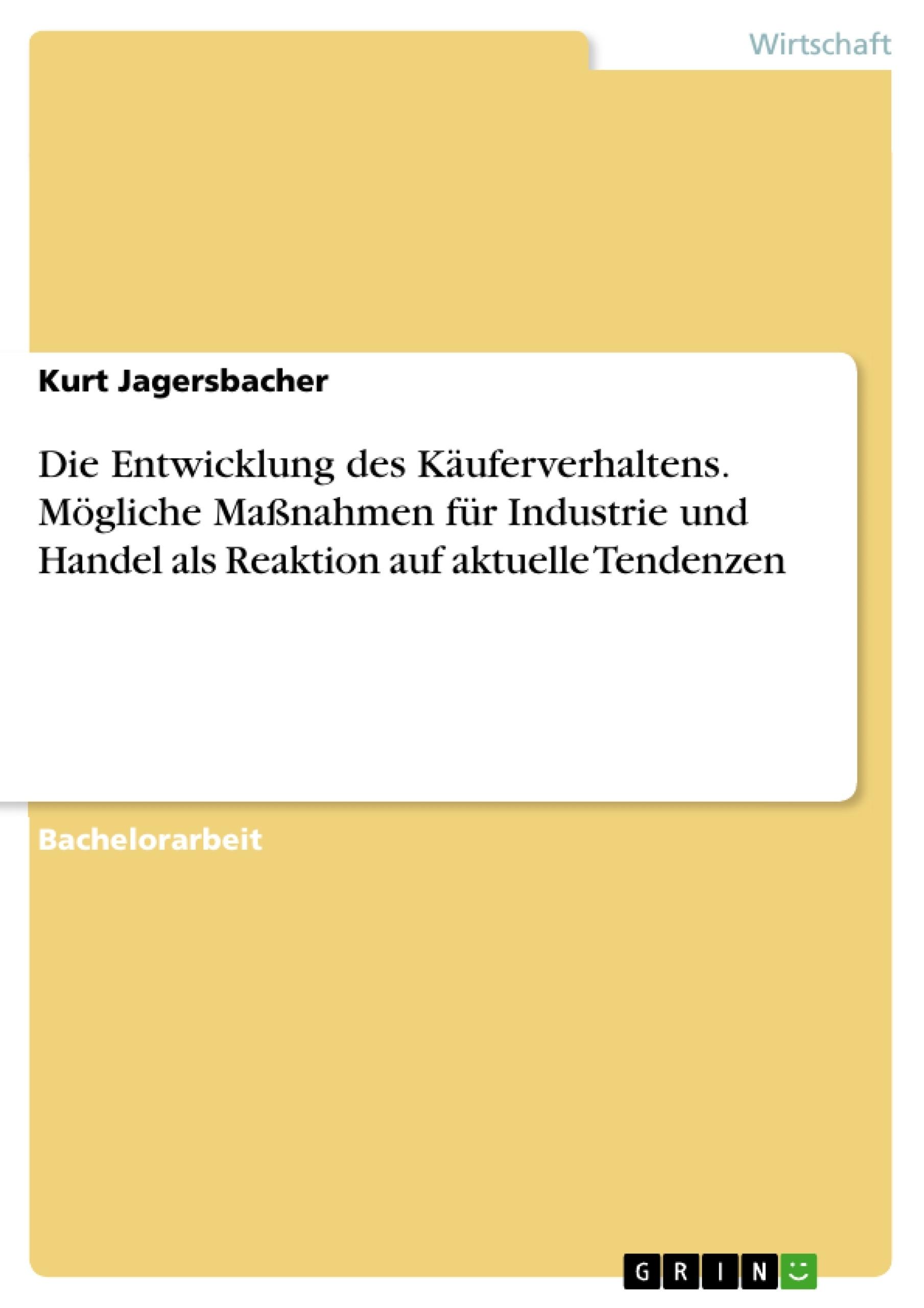 Titel: Die Entwicklung des Käuferverhaltens. Mögliche Maßnahmen für Industrie und Handel als Reaktion auf aktuelle Tendenzen
