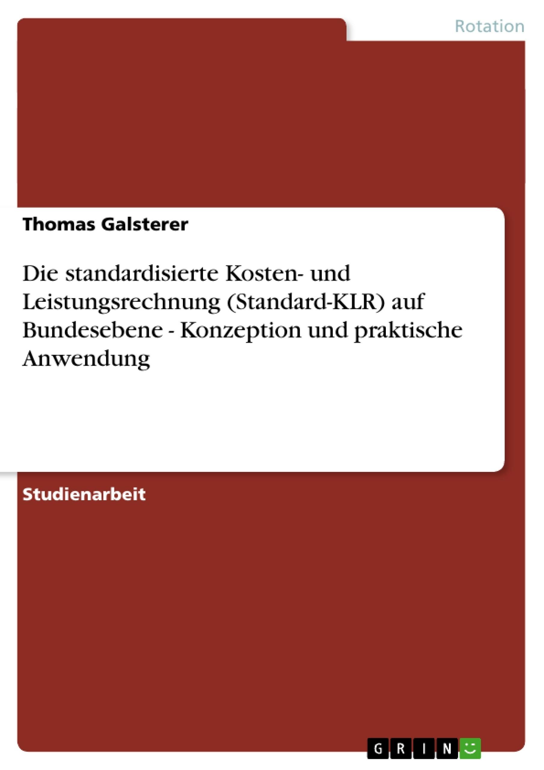 Titel: Die standardisierte Kosten- und Leistungsrechnung (Standard-KLR) auf Bundesebene - Konzeption und praktische Anwendung
