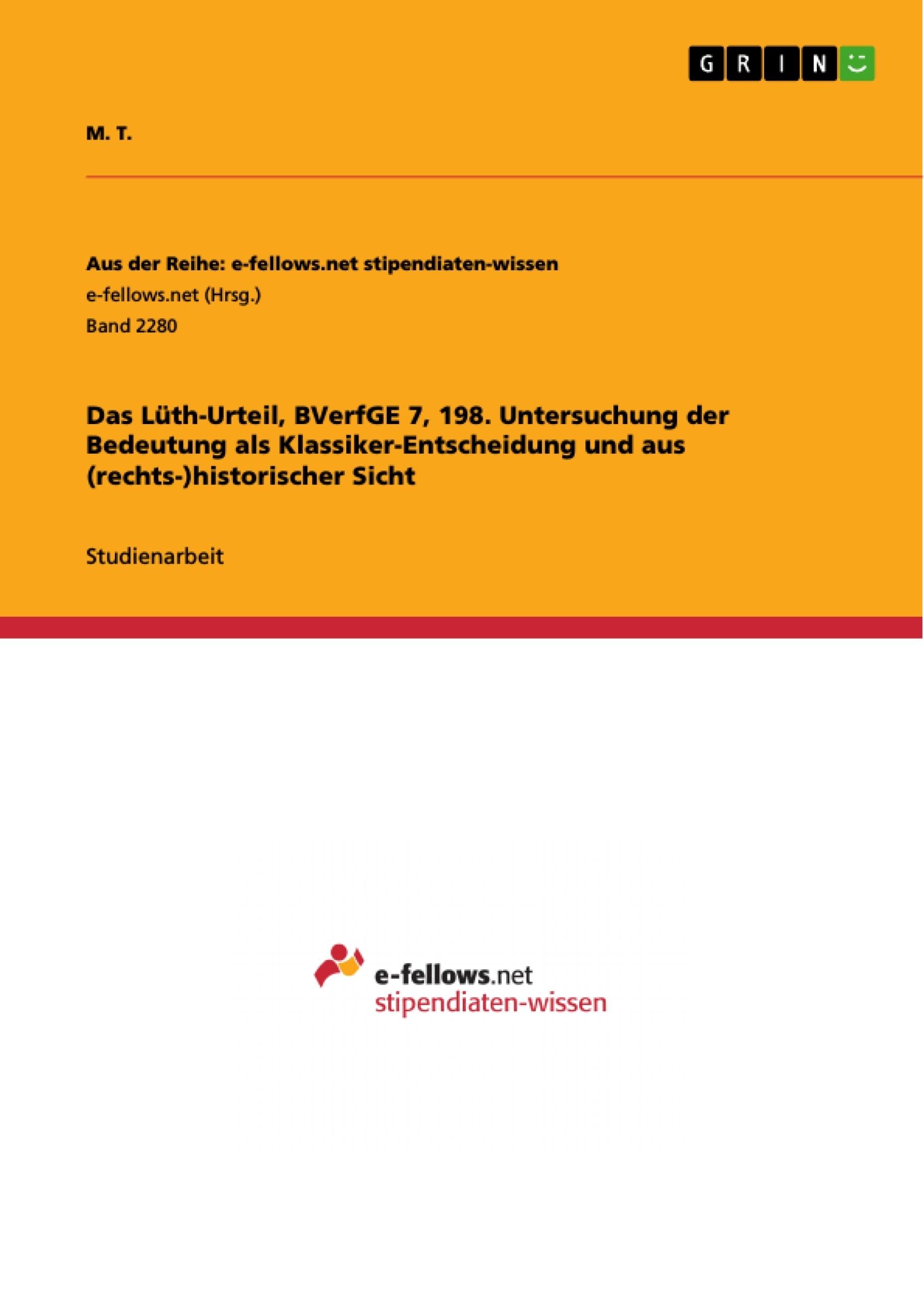 Titel: Das Lüth-Urteil, BVerfGE 7, 198. Untersuchung der Bedeutung als Klassiker-Entscheidung und aus (rechts-)historischer Sicht