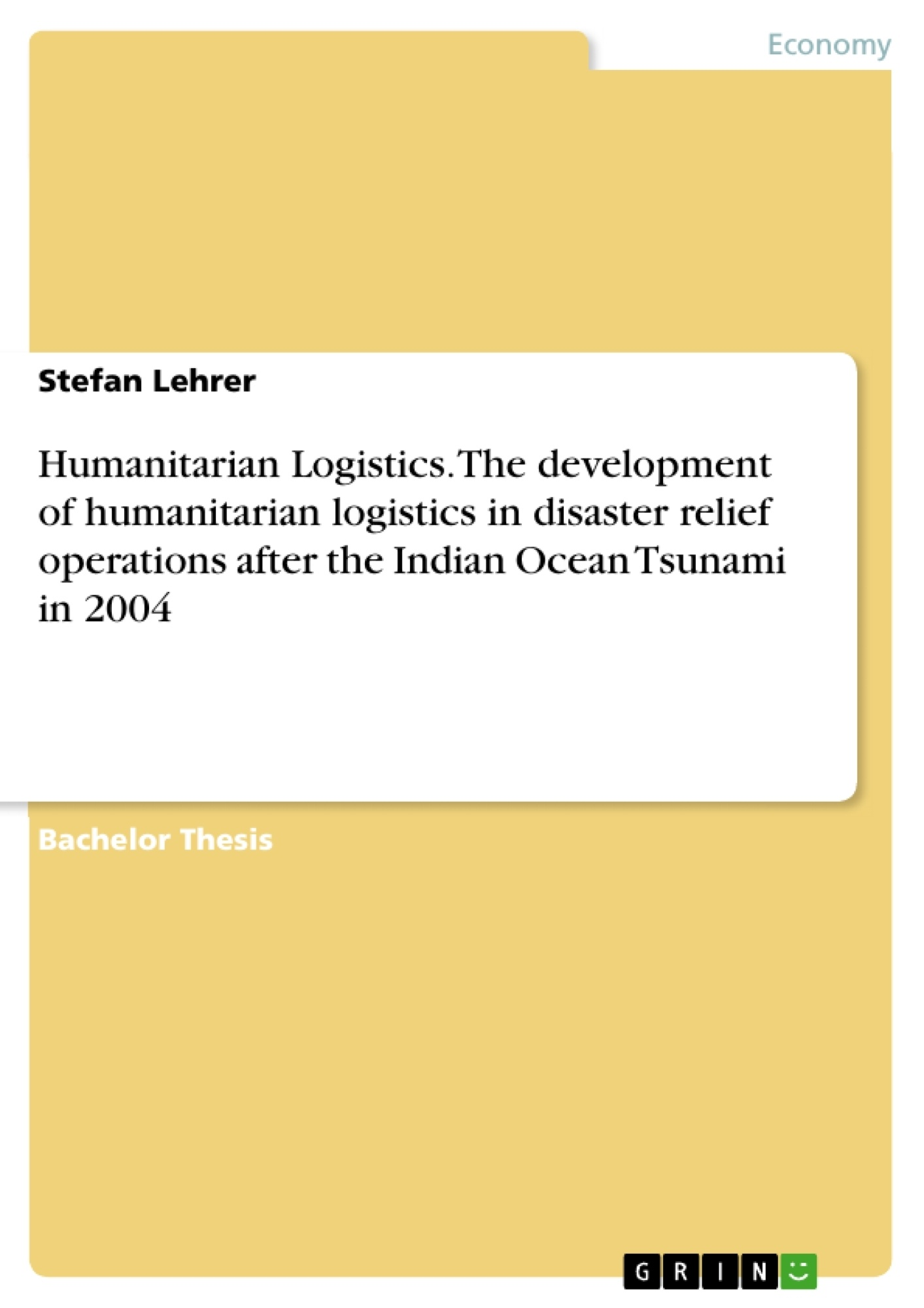 Title: Humanitarian Logistics. The development of humanitarian logistics in disaster relief operations after the Indian Ocean Tsunami in 2004