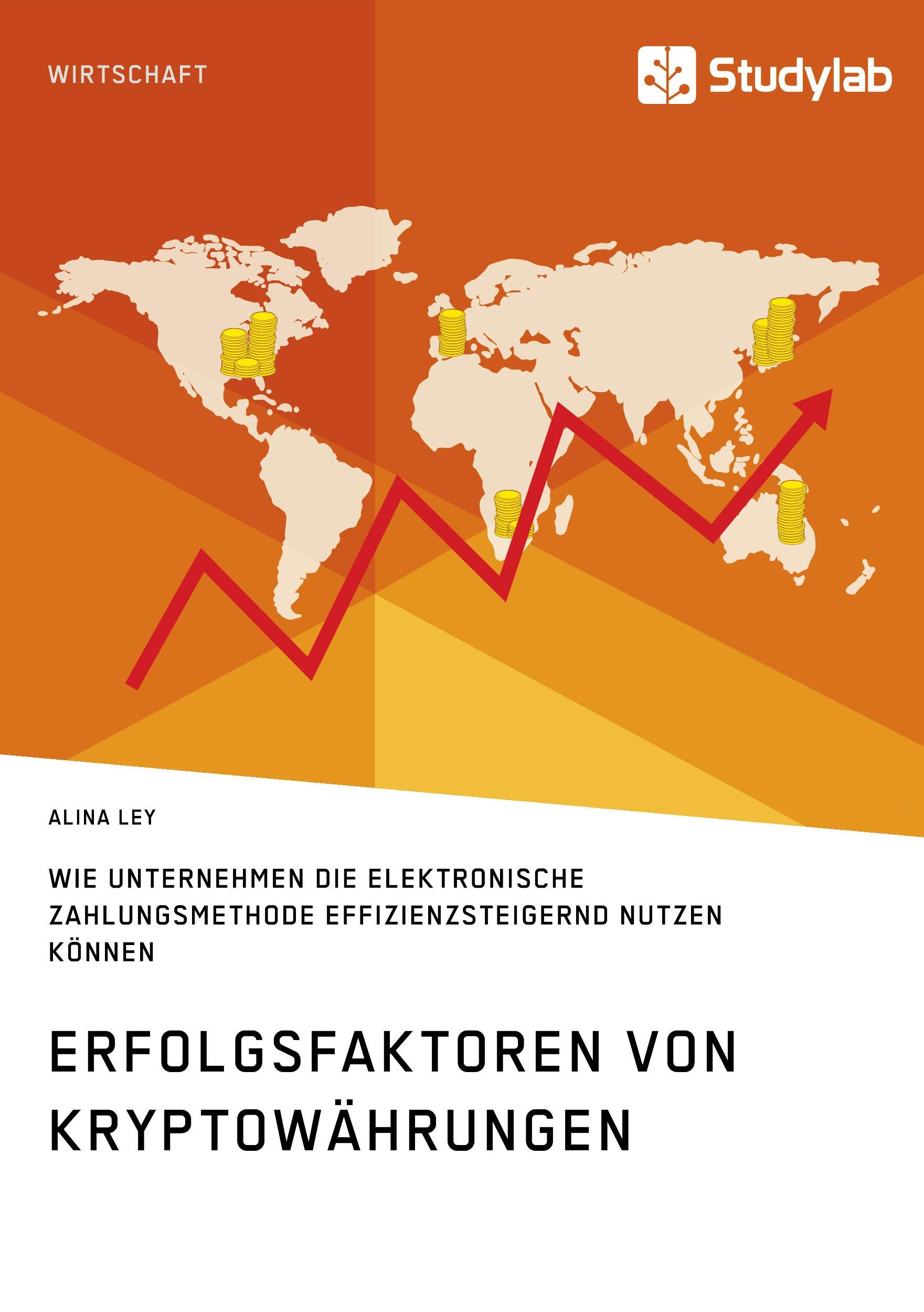 Titel: Erfolgsfaktoren von Kryptowährungen. Wie Unternehmen die elektronische Zahlungsmethode effizienzsteigernd nutzen können