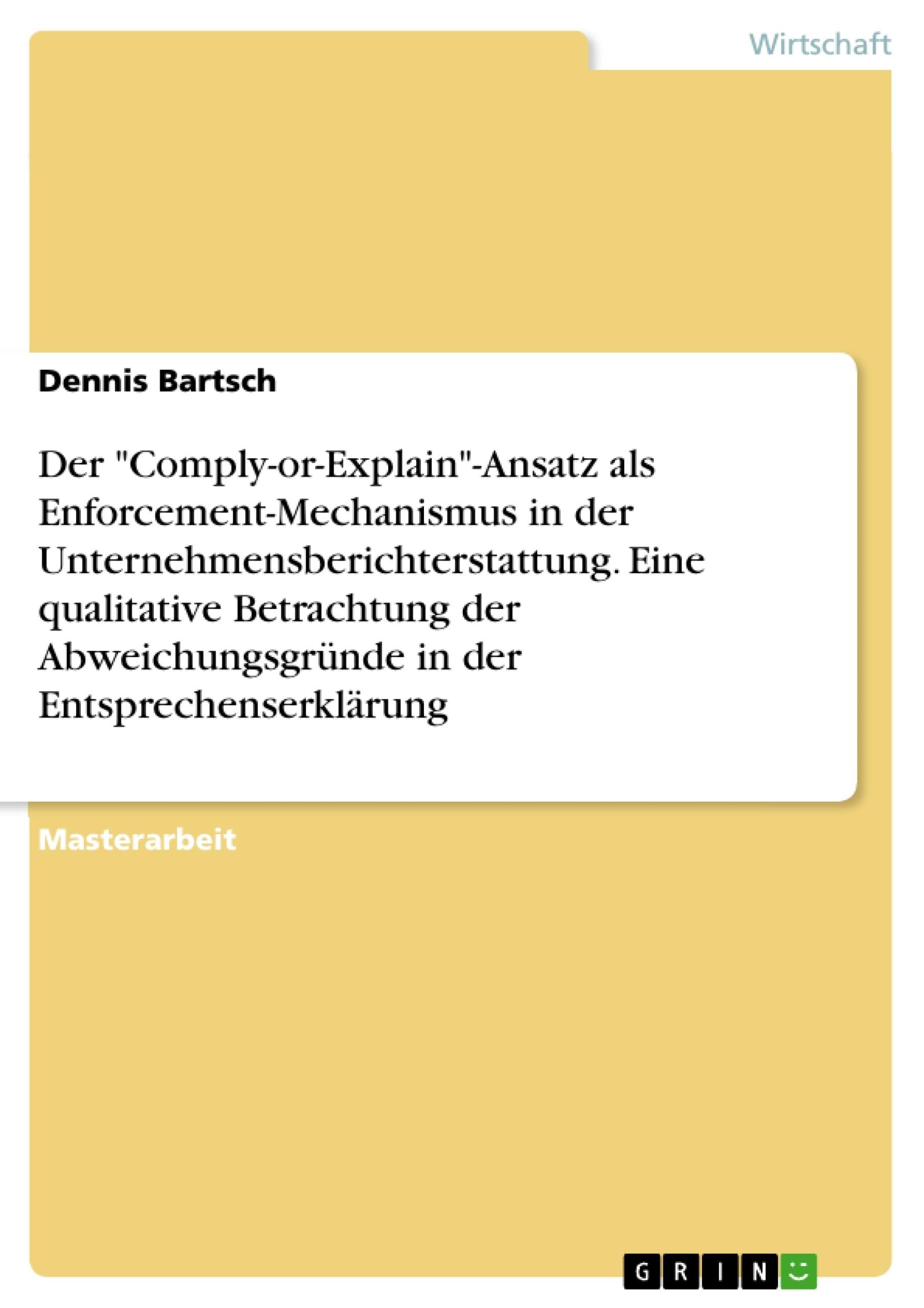 """Titel: Der """"Comply-or-Explain""""-Ansatz als Enforcement-Mechanismus in der Unternehmensberichterstattung. Eine qualitative Betrachtung der Abweichungsgründe in der Entsprechenserklärung"""