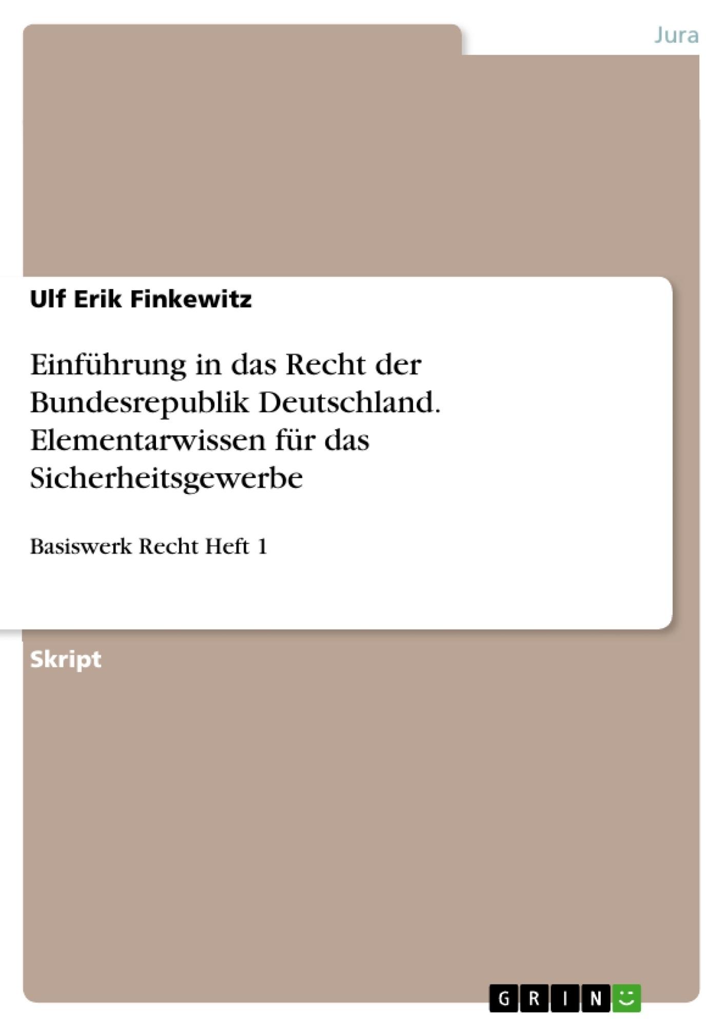 Titel: Einführung in das Recht der Bundesrepublik Deutschland. Elementarwissen für das Sicherheitsgewerbe