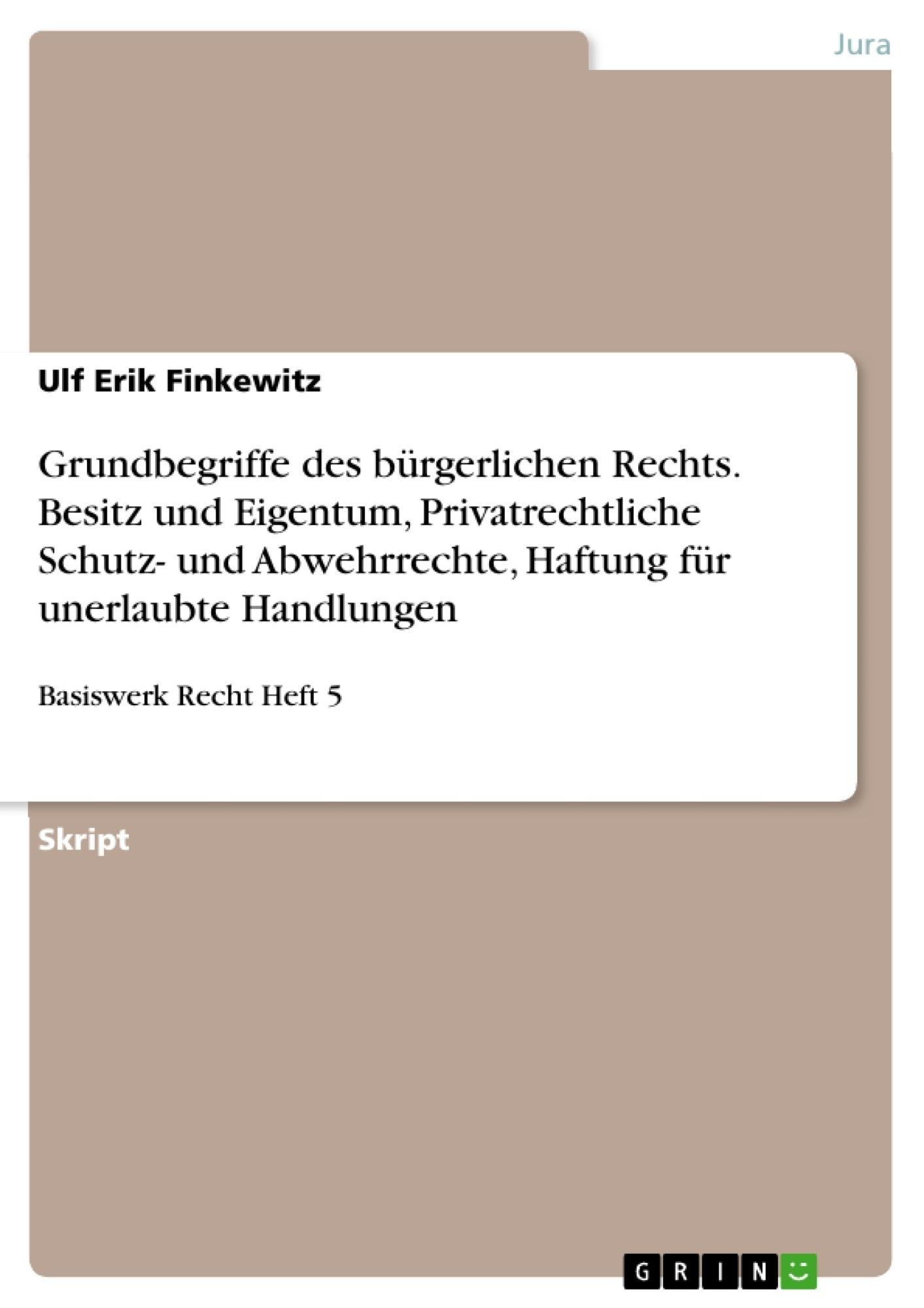 Titel: Grundbegriffe des bürgerlichen Rechts. Besitz und Eigentum, Privatrechtliche Schutz- und Abwehrrechte, Haftung für unerlaubte Handlungen