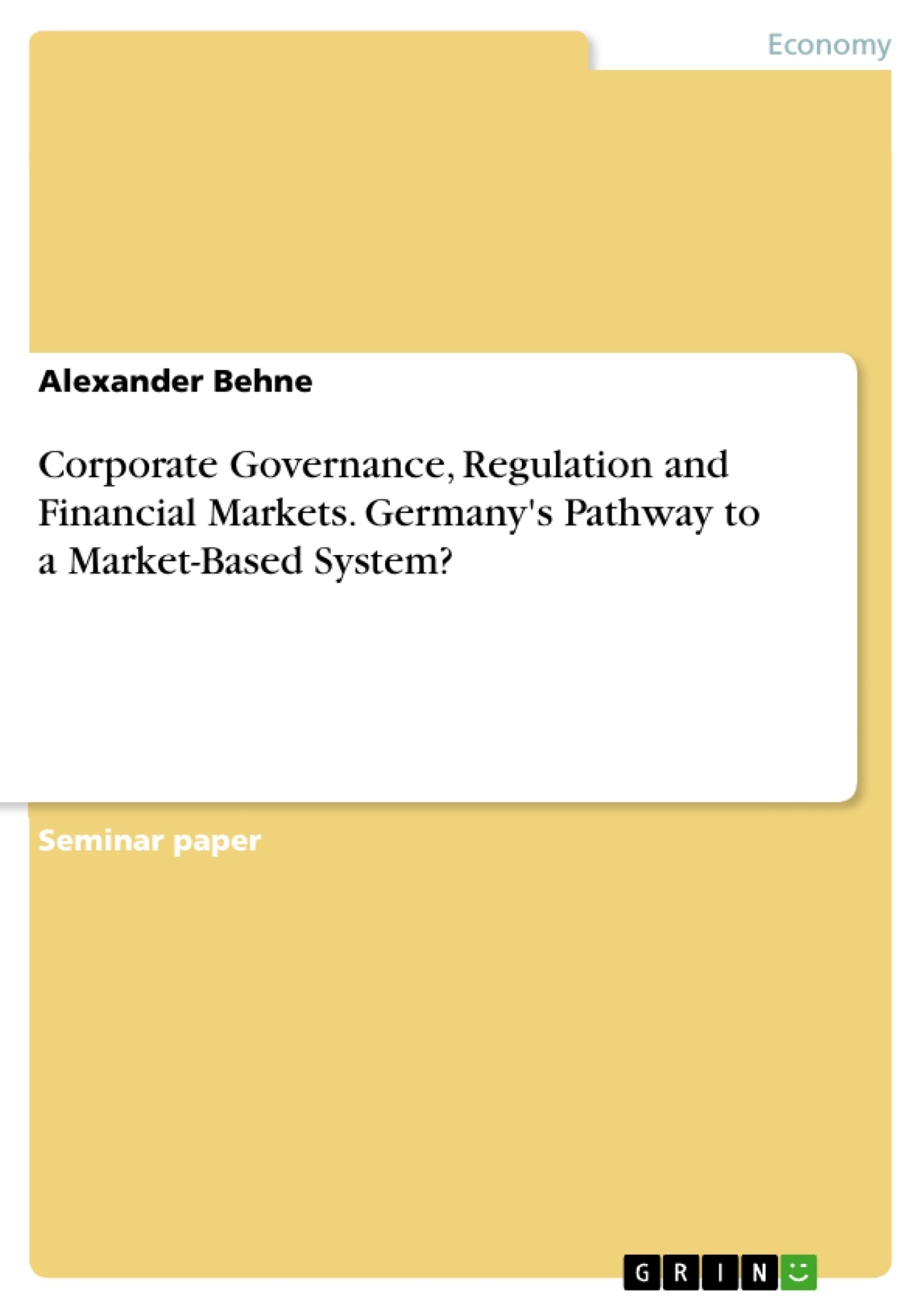 Title: Corporate Governance, Regulation and Financial Markets. Germany's Pathway to a Market-Based System?