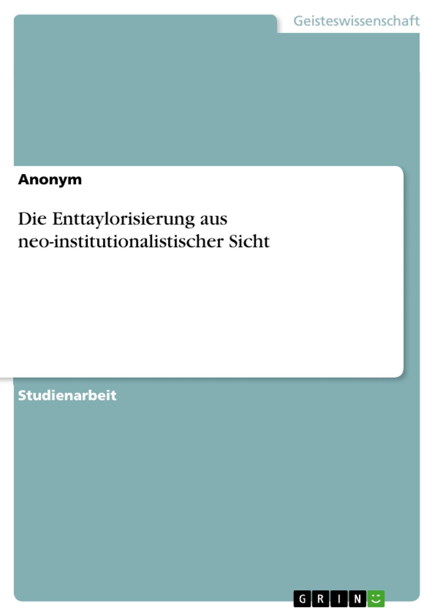 Titel: Die Enttaylorisierung aus neo-institutionalistischer Sicht