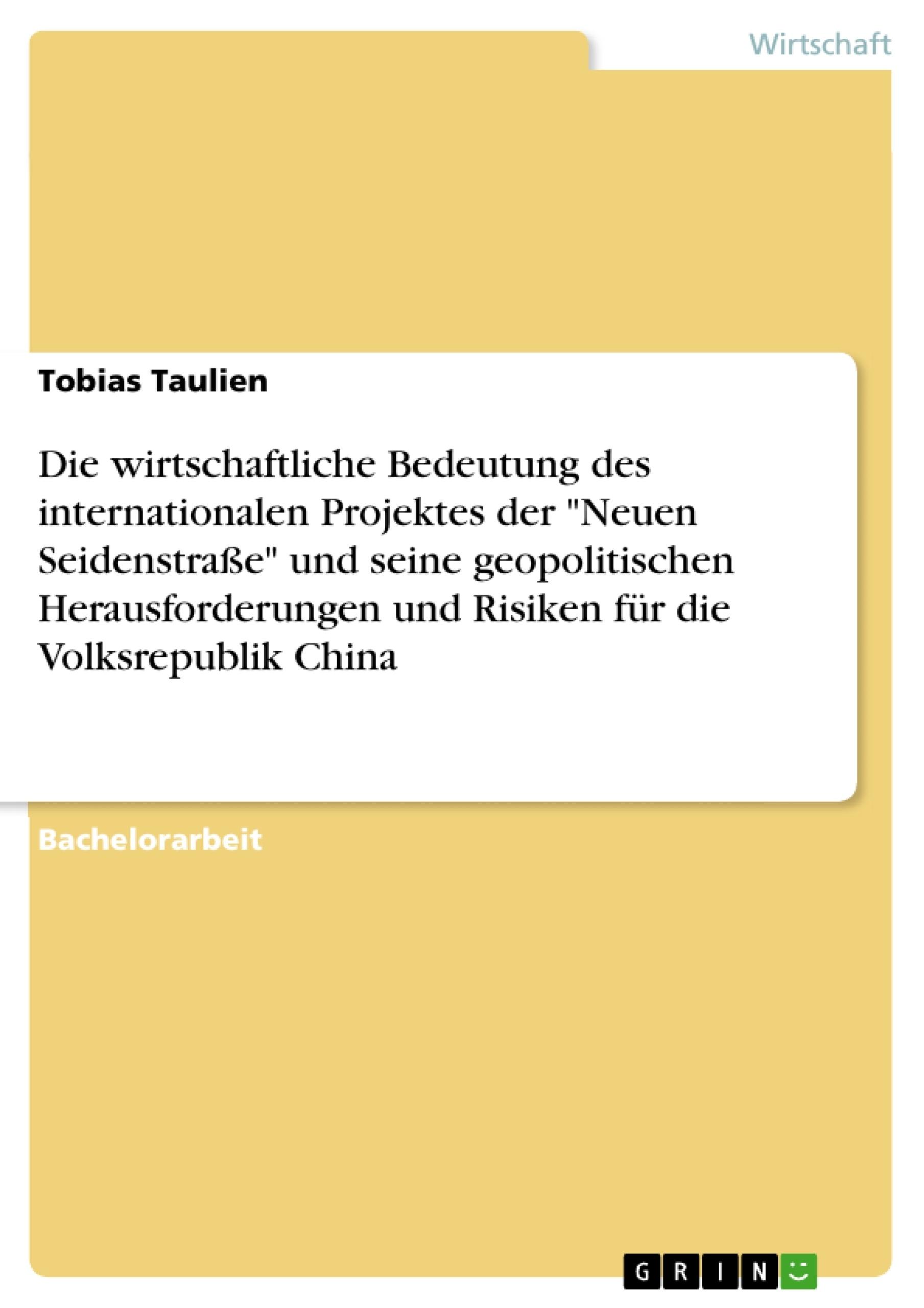 """Titel: Die wirtschaftliche Bedeutung des internationalen Projektes der """"Neuen Seidenstraße"""" und seine geopolitischen Herausforderungen und Risiken für die Volksrepublik China"""