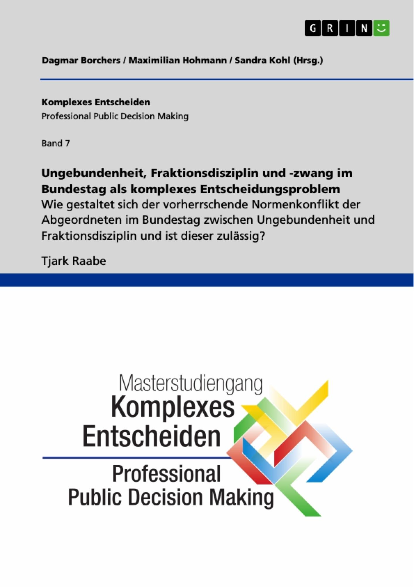 Titel: Ungebundenheit, Fraktionsdisziplin und -zwang im Bundestag als komplexes Entscheidungsproblem