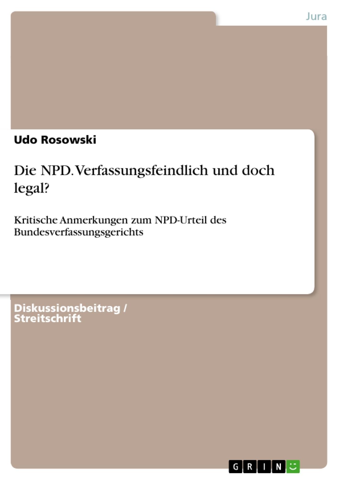 Titel: Die NPD. Verfassungsfeindlich und doch legal?