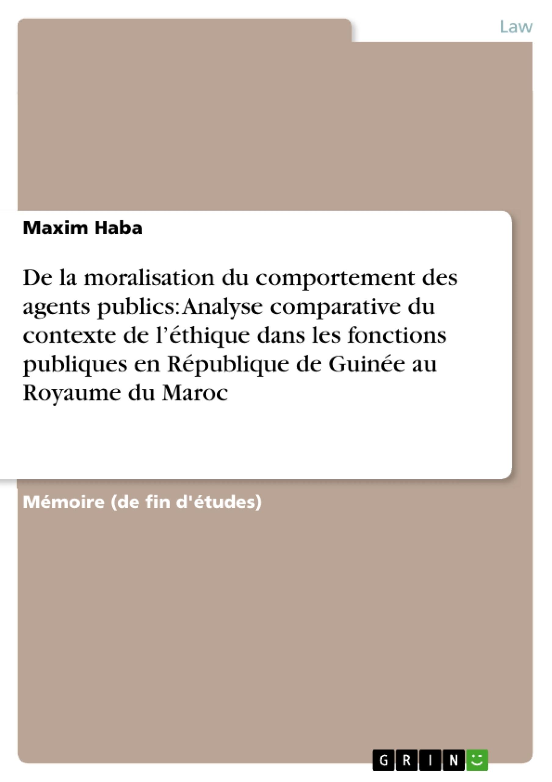 Titre: De la moralisation du comportement des agents publics: Analyse comparative du contexte de l'éthique dans les fonctions publiques en République de Guinée au Royaume du Maroc