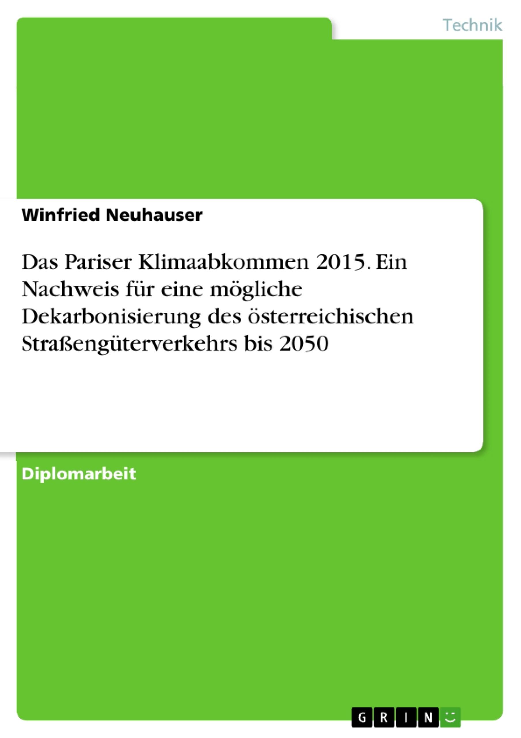 Titel: Das Pariser Klimaabkommen 2015. Ein Nachweis für eine mögliche Dekarbonisierung des österreichischen Straßengüterverkehrs bis 2050