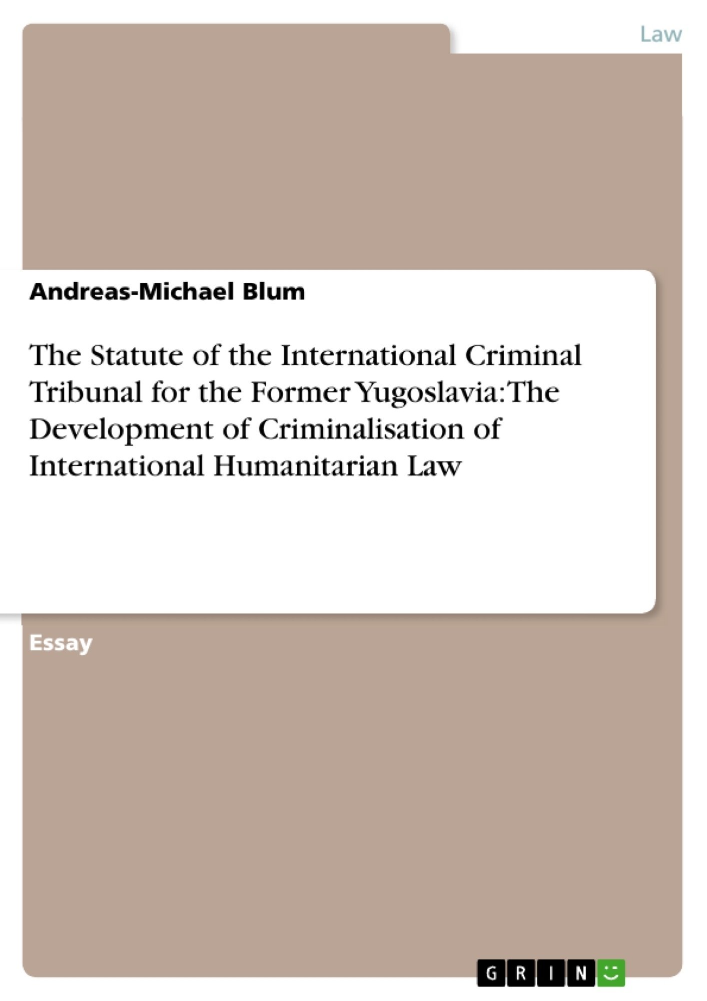 Title: The Statute of the International Criminal Tribunal for the Former Yugoslavia: The Development of Criminalisation of International Humanitarian Law