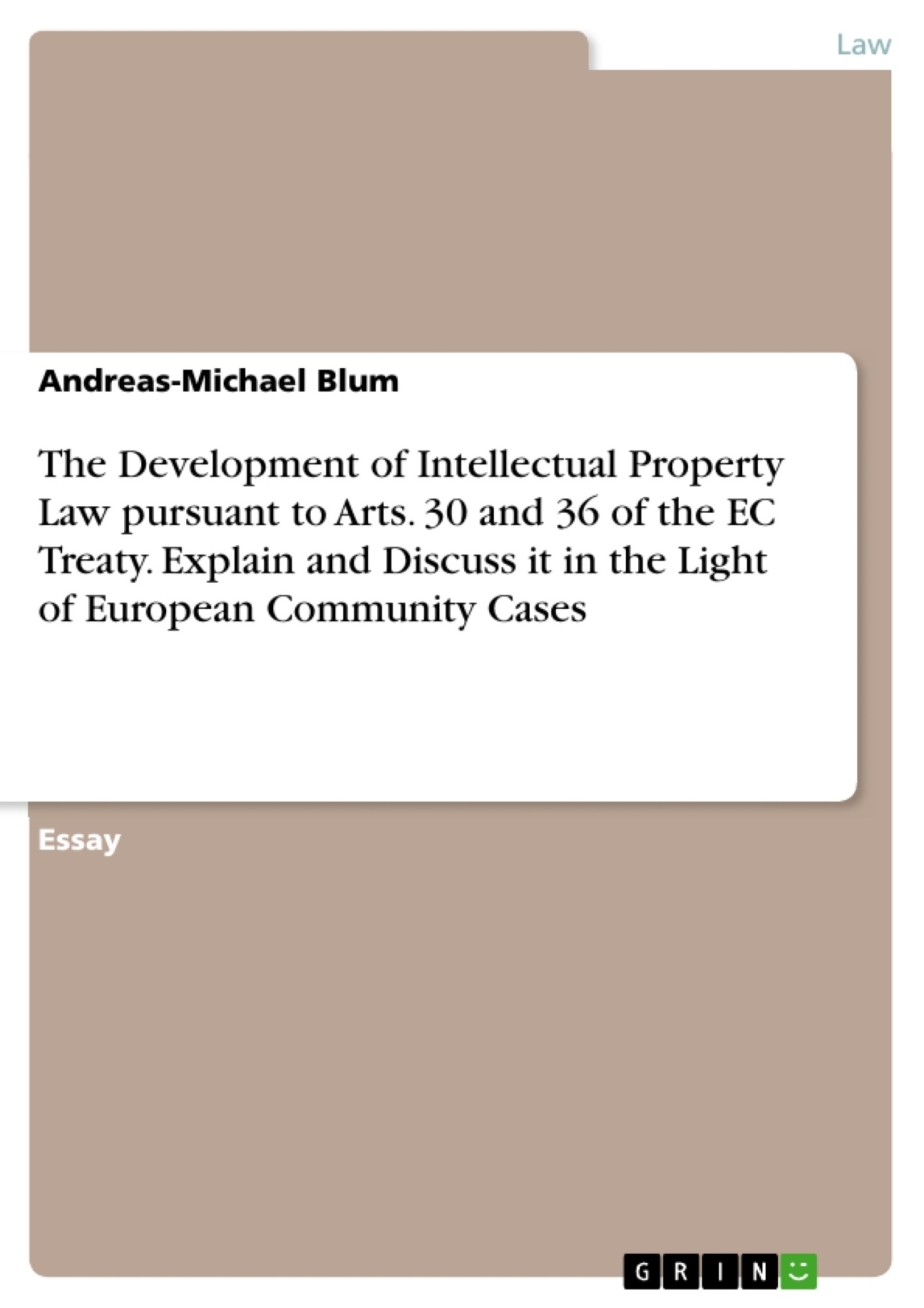 Title: The Development of Intellectual Property Law pursuant to Arts. 30 and 36 of the EC Treaty. Explain and Discuss it in the Light of European Community Cases