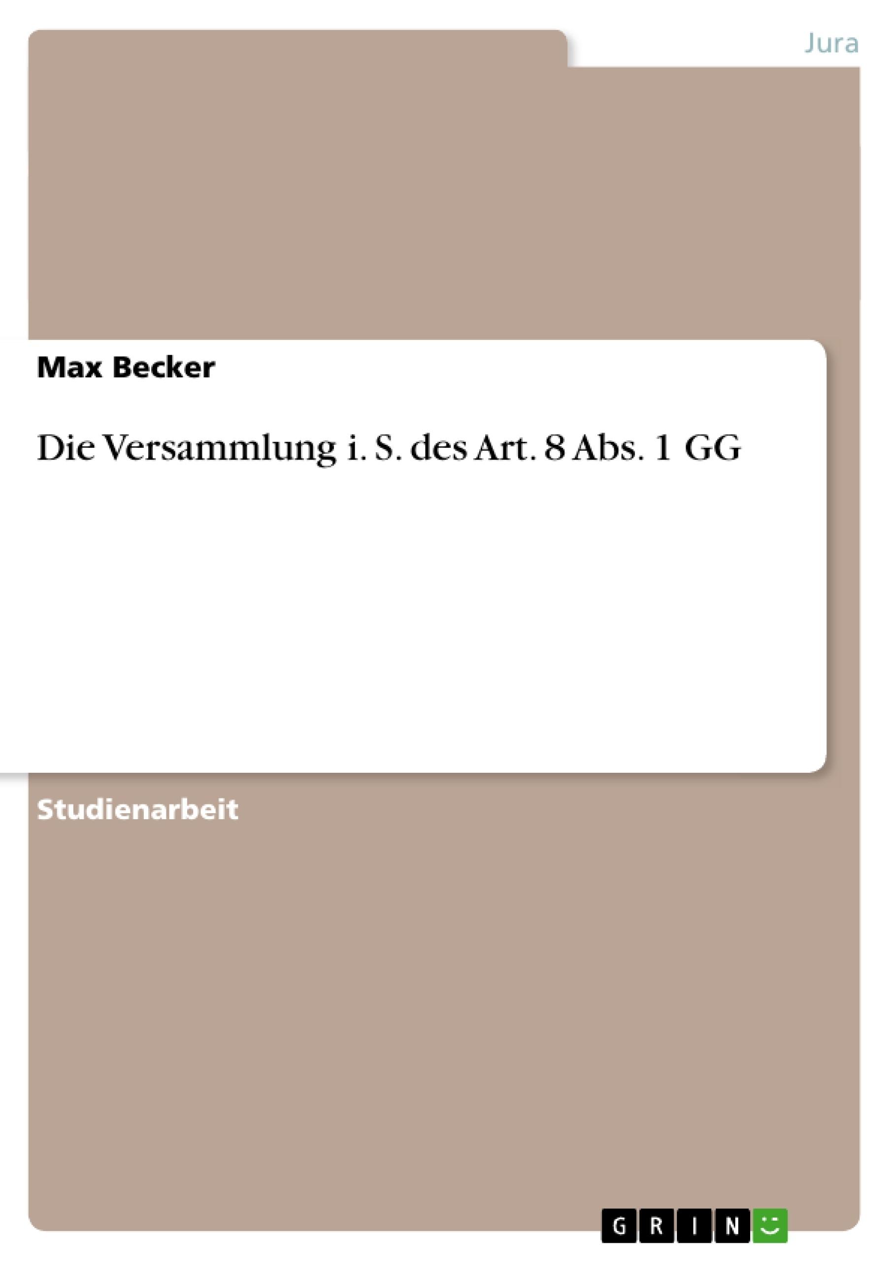 Titel: Die Versammlung i. S. des Art. 8 Abs. 1 GG
