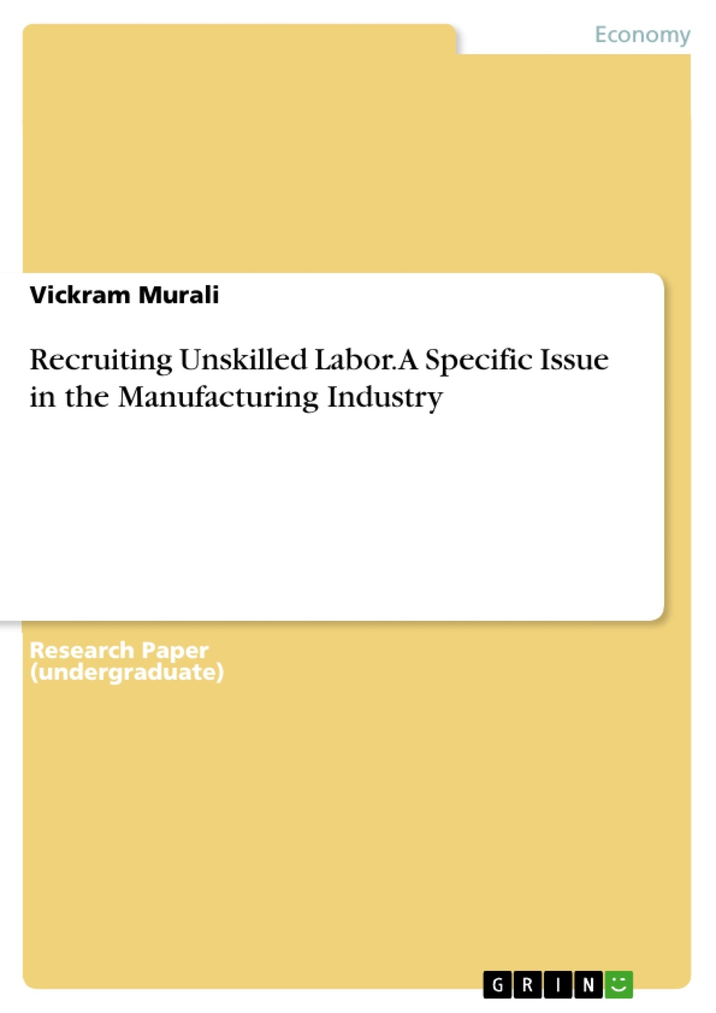 Title: Recruiting Unskilled Labor. A Specific Issue in the Manufacturing Industry